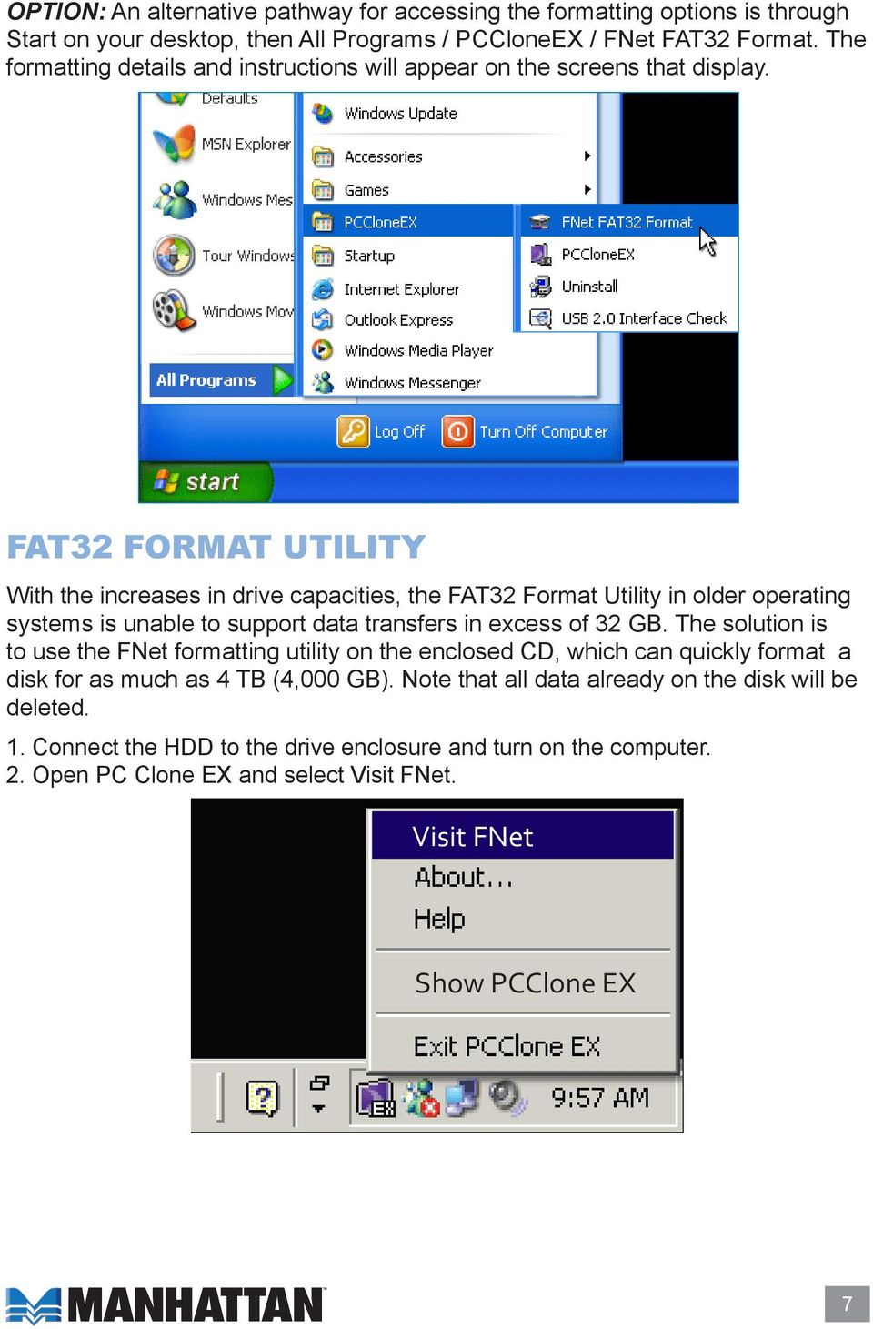 FAT32 FORMAT UTILITY With the increases in drive capacities, the FAT32 Format Utility in older operating systems is unable to support data transfers in excess of 32 GB.