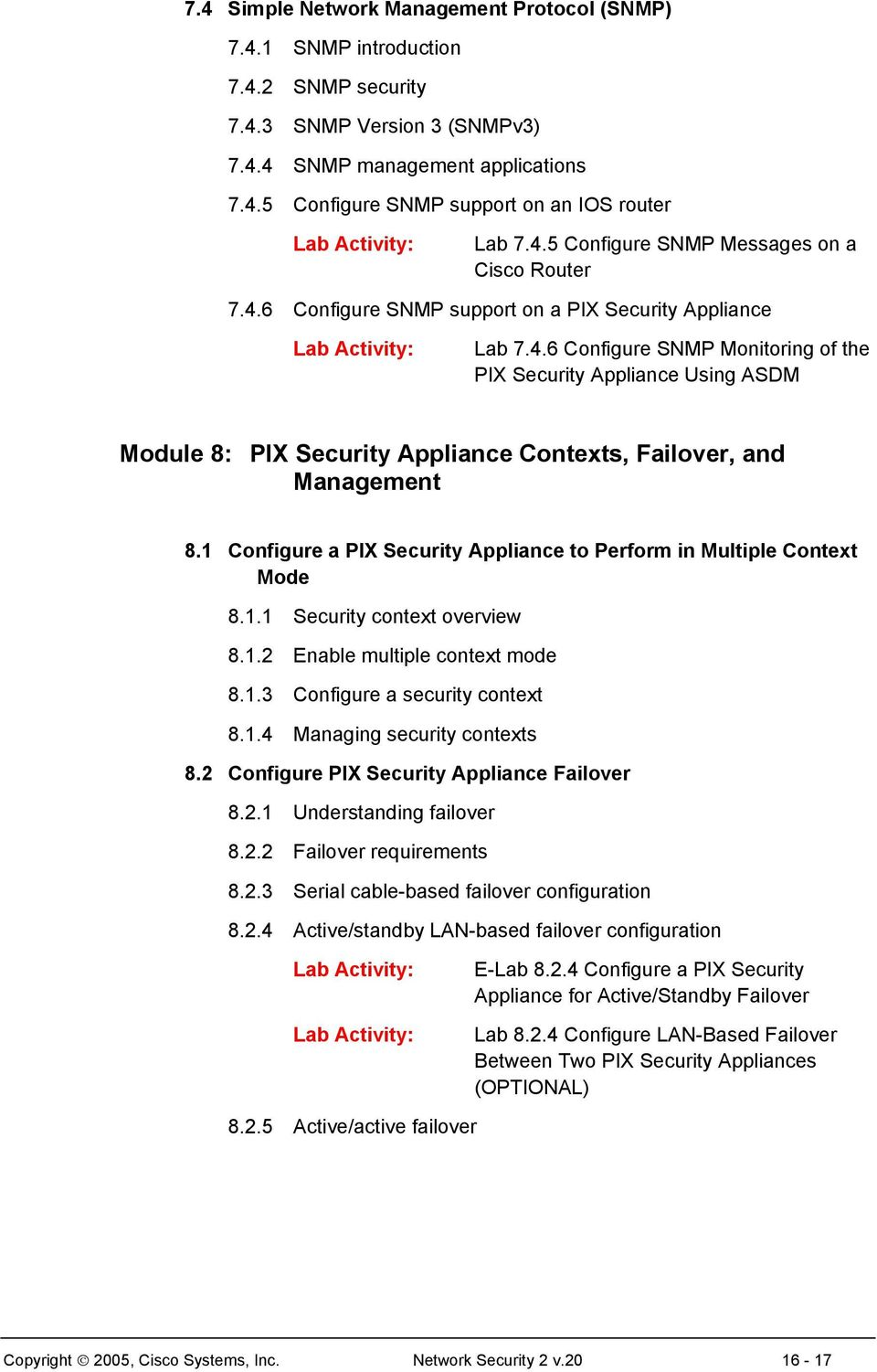 1 Configure a PIX Security Appliance to Perform in Multiple Context Mode 8.1.1 Security context overview 8.1.2 Enable multiple context mode 8.1.3 Configure a security context 8.1.4 Managing security contexts 8.