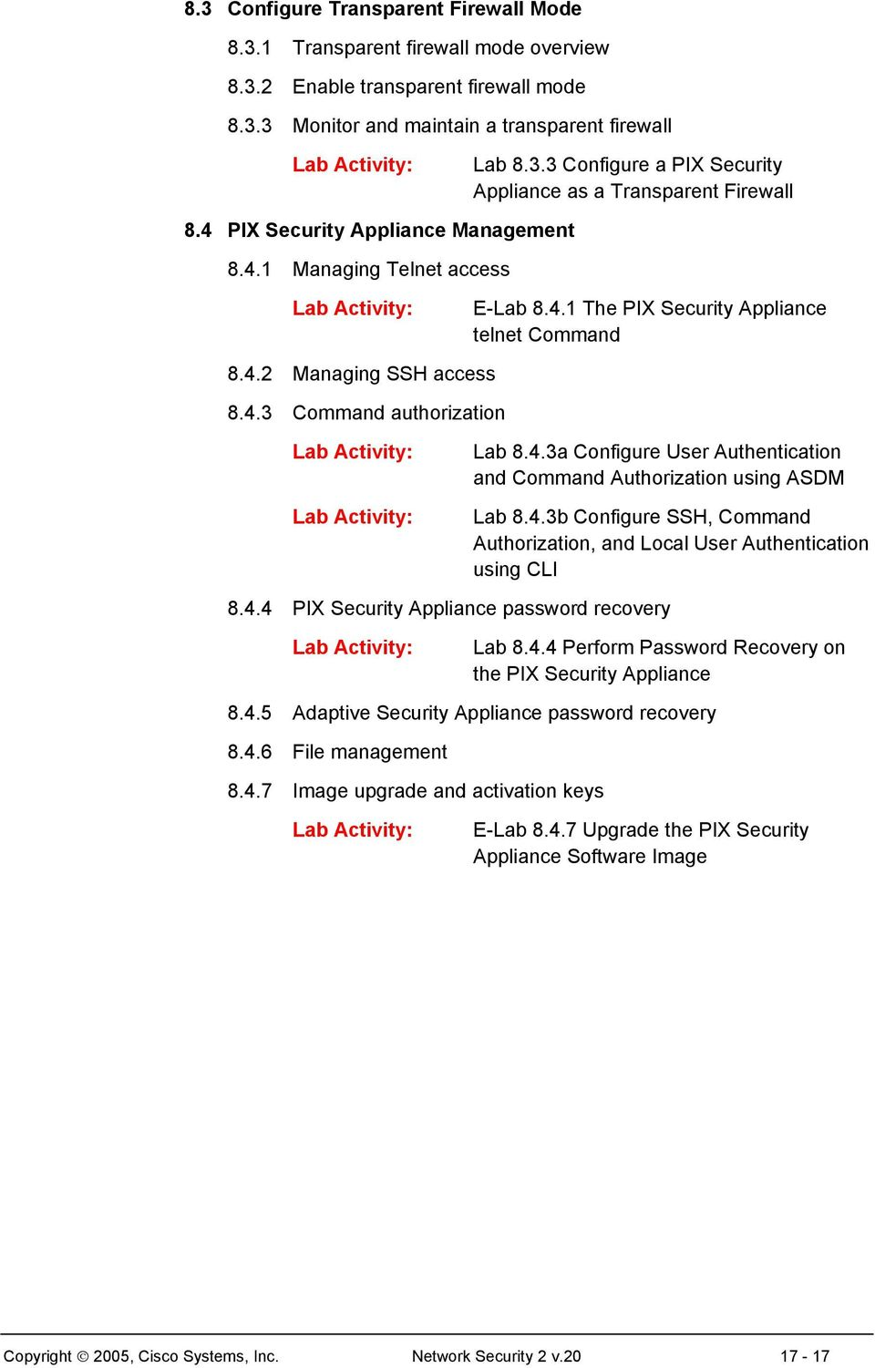 4.3b Configure SSH, Command Authorization, and Local User Authentication using CLI 8.4.4 PIX Security Appliance password recovery Lab 8.4.4 Perform Password Recovery on the PIX Security Appliance 8.4.5 Adaptive Security Appliance password recovery 8.