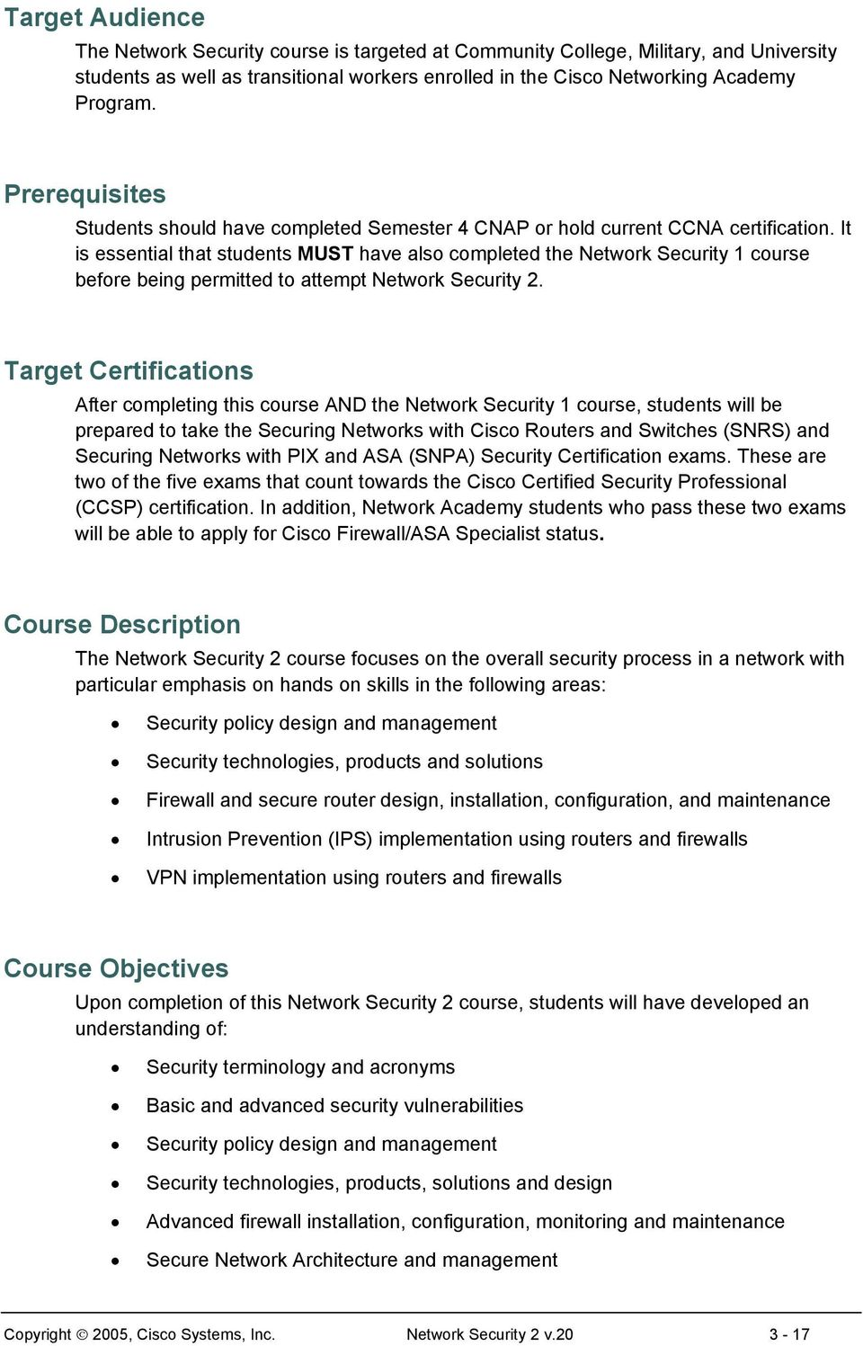It is essential that students MUST have also completed the Network Security 1 course before being permitted to attempt Network Security 2.