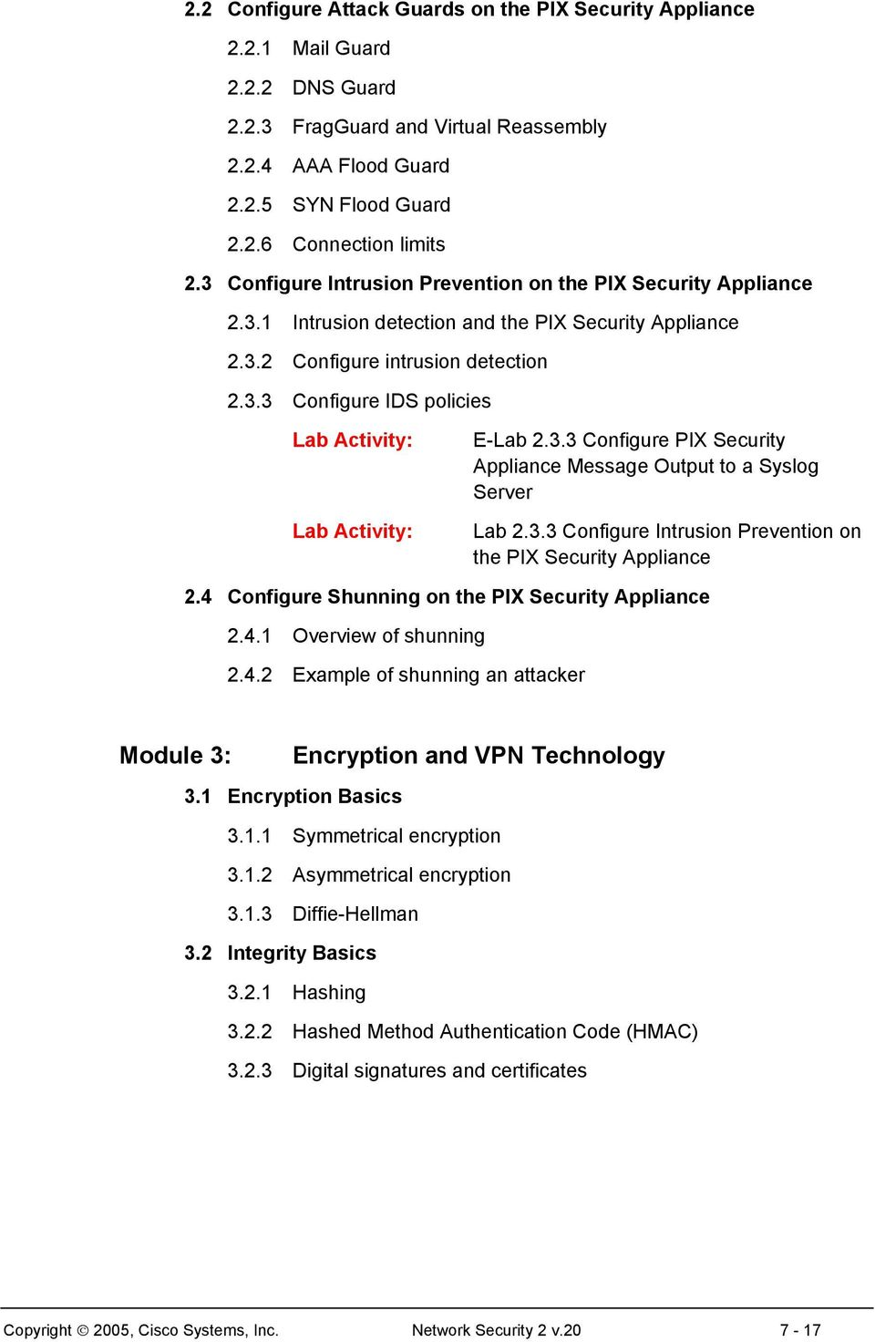 3.3 Configure Intrusion Prevention on the PIX Security Appliance 2.4 Configure Shunning on the PIX Security Appliance 2.4.1 Overview of shunning 2.4.2 Example of shunning an attacker Module 3: Encryption and VPN Technology 3.