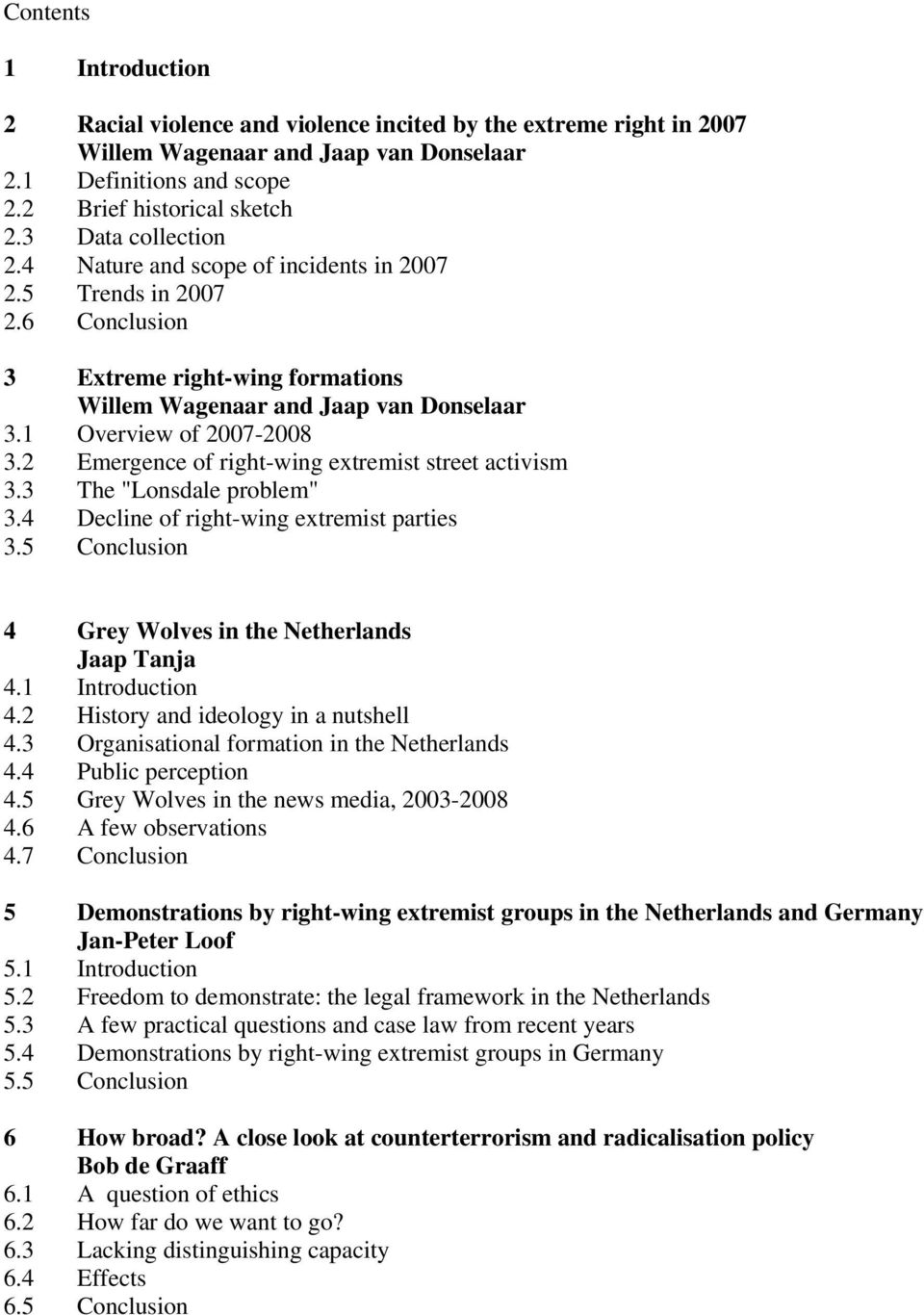"2 Emergence of right-wing extremist street activism 3.3 The ""Lonsdale problem"" 3.4 Decline of right-wing extremist parties 3.5 Conclusion 4 Grey Wolves in the Netherlands Jaap Tanja 4."