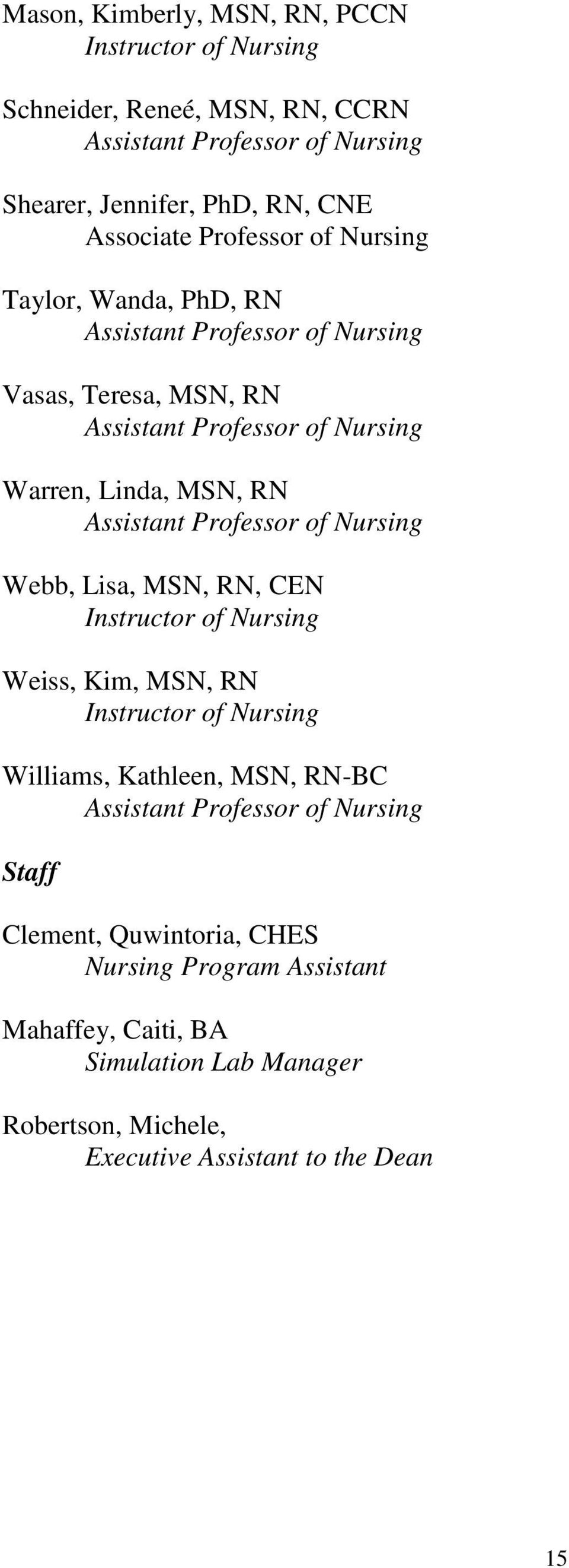 Professor of Nursing Webb, Lisa, MSN, RN, CEN Instructor of Nursing Weiss, Kim, MSN, RN Instructor of Nursing Williams, Kathleen, MSN, RN-BC Assistant Professor