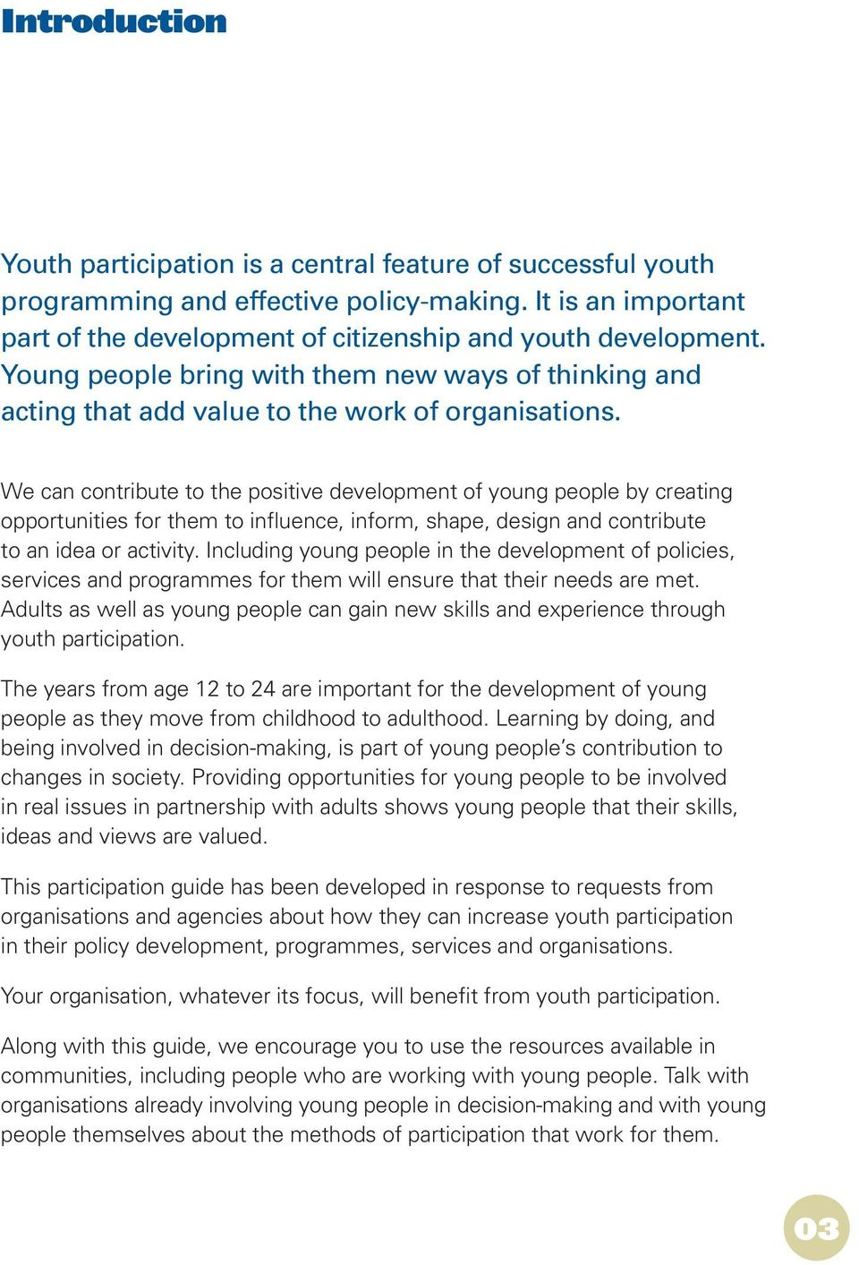 We can contribute to the positive development of young people by creating opportunities for them to influence, inform, shape, design and contribute to an idea or activity.