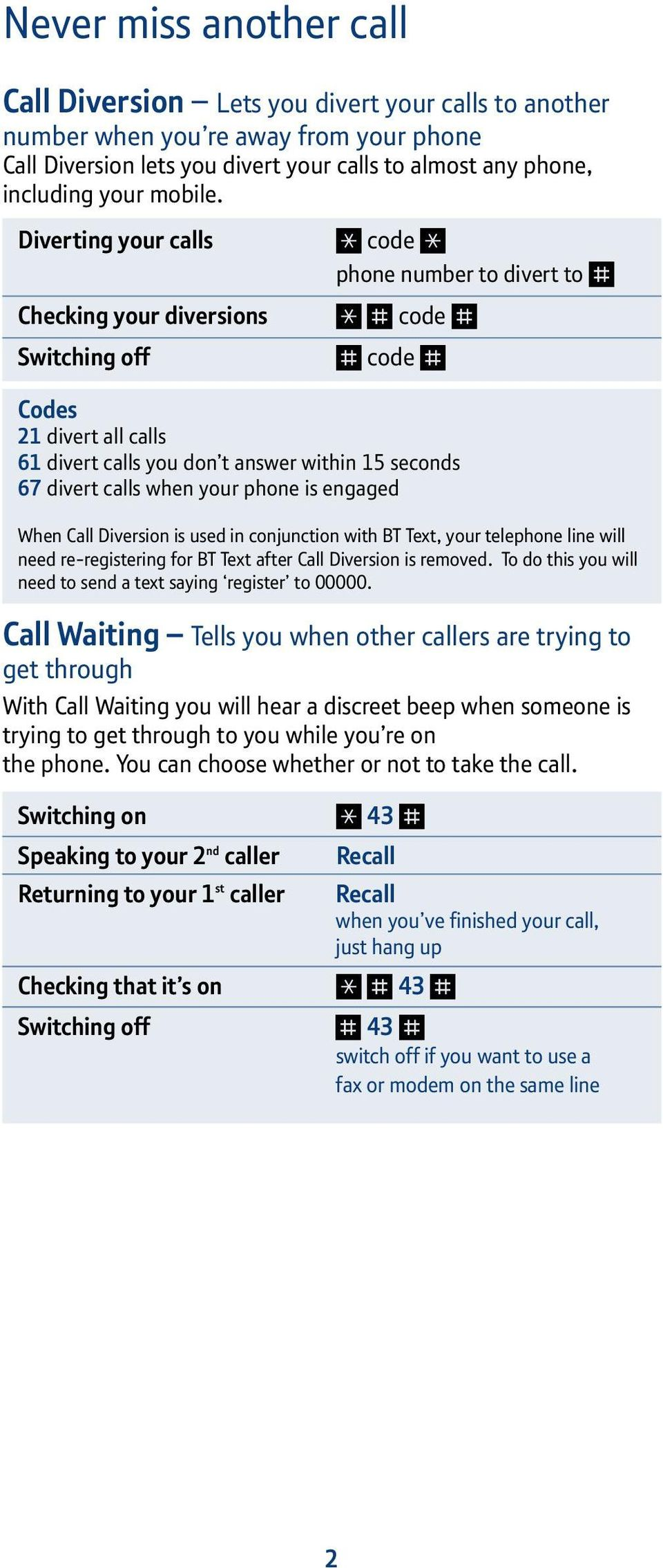 Diverting your calls code phone number to divert to Checking your diversions code Switching off code Codes 21 divert all calls 61 divert calls you don t answer within 15 seconds 67 divert calls when