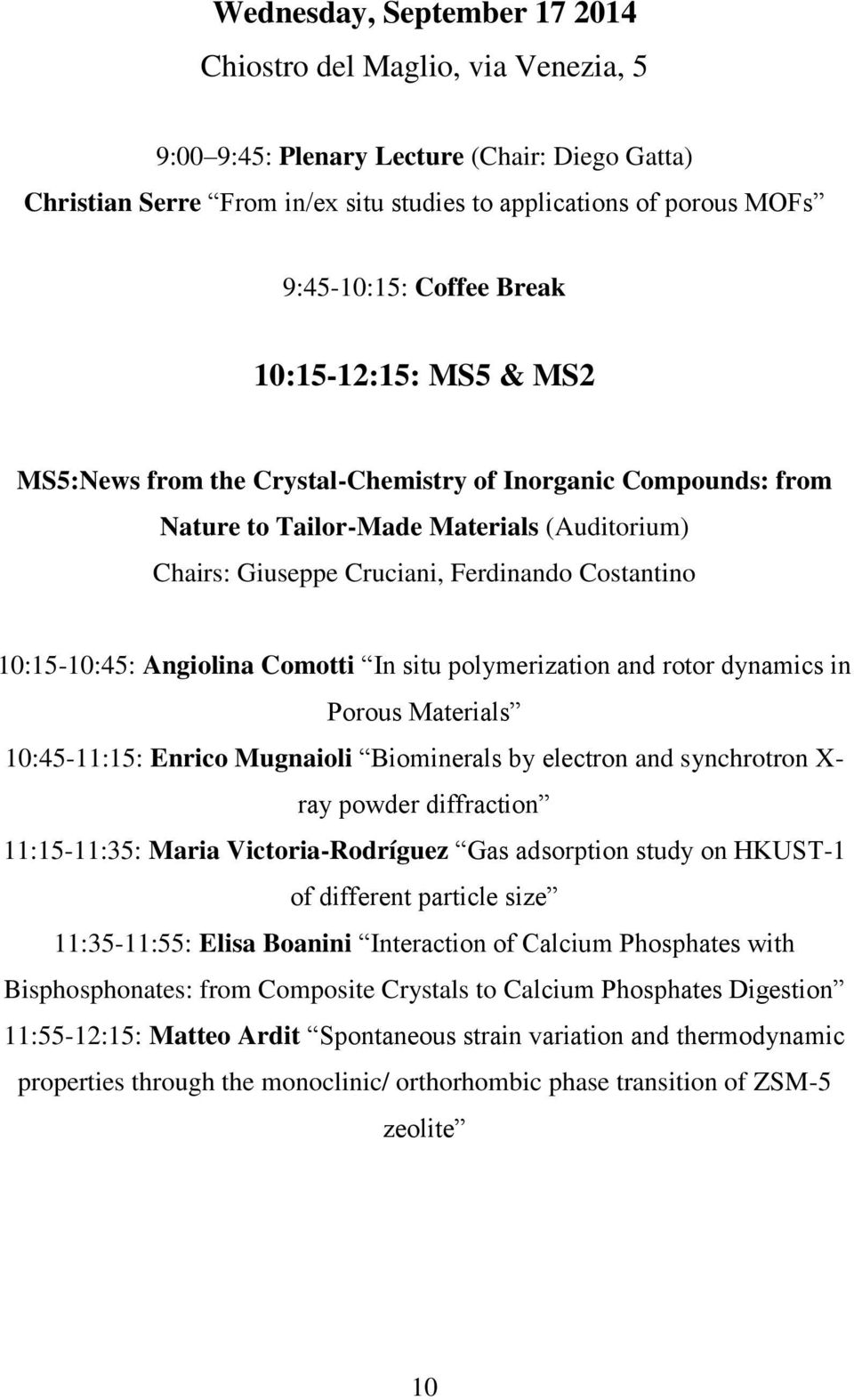 10:15-10:45: Angiolina Comotti In situ polymerization and rotor dynamics in Porous Materials 10:45-11:15: Enrico Mugnaioli Biominerals by electron and synchrotron X- ray powder diffraction