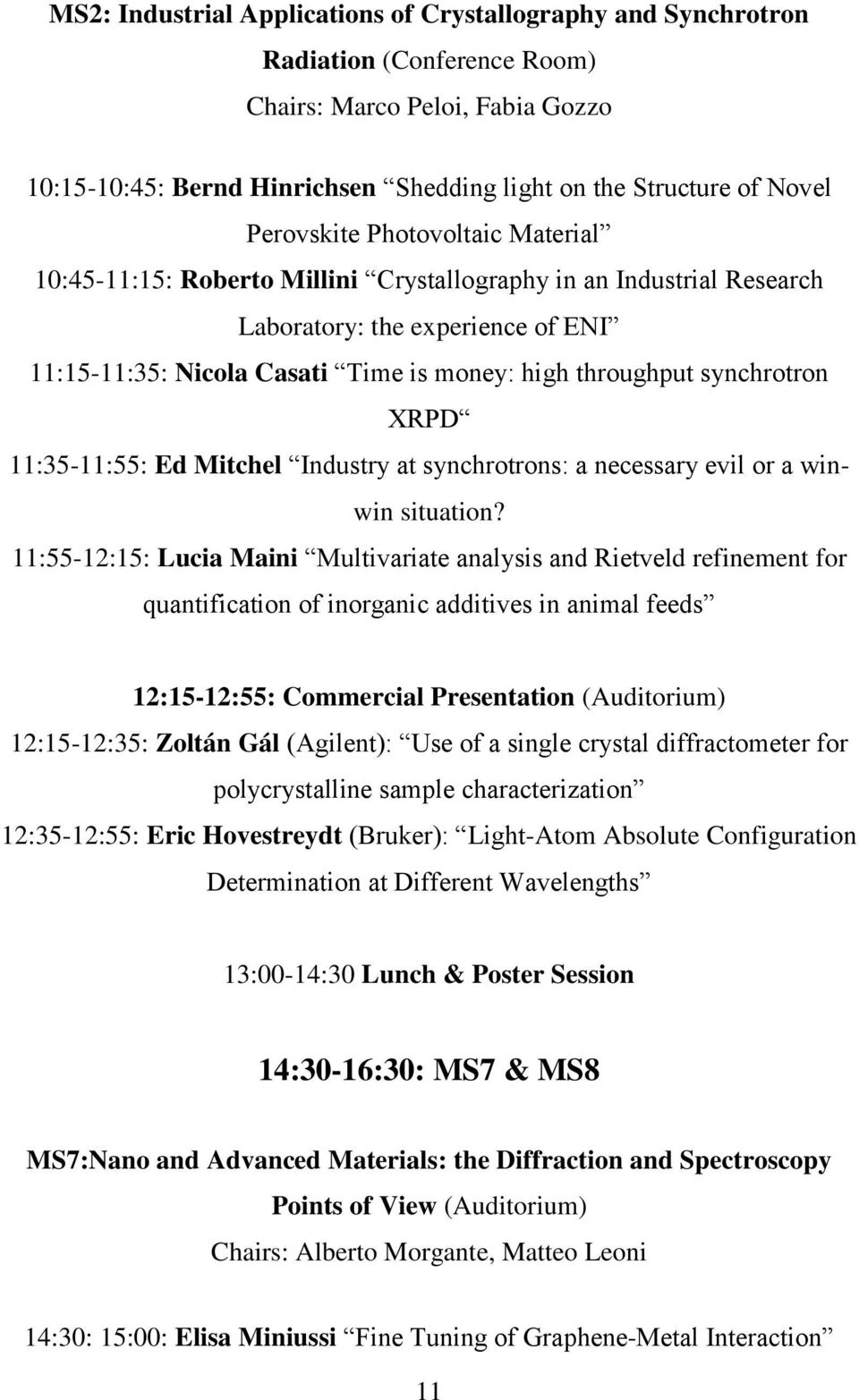 synchrotron XRPD 11:35-11:55: Ed Mitchel Industry at synchrotrons: a necessary evil or a winwin situation?