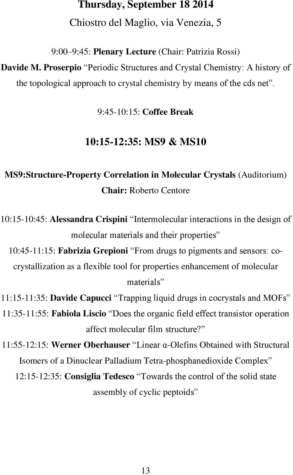 9:45-10:15: Coffee Break 10:15-12:35: MS9 & MS10 MS9:Structure-Property Correlation in Molecular Crystals (Auditorium) Chair: Roberto Centore 10:15-10:45: Alessandra Crispini Intermolecular