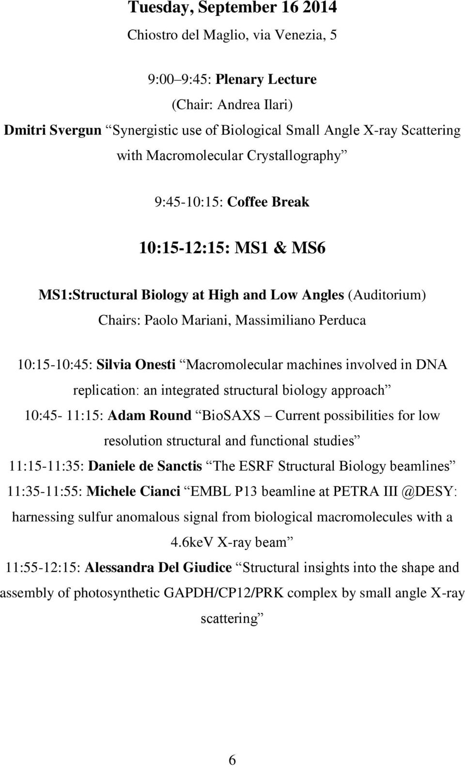 Silvia Onesti Macromolecular machines involved in DNA replication: an integrated structural biology approach 10:45-11:15: Adam Round BioSAXS Current possibilities for low resolution structural and