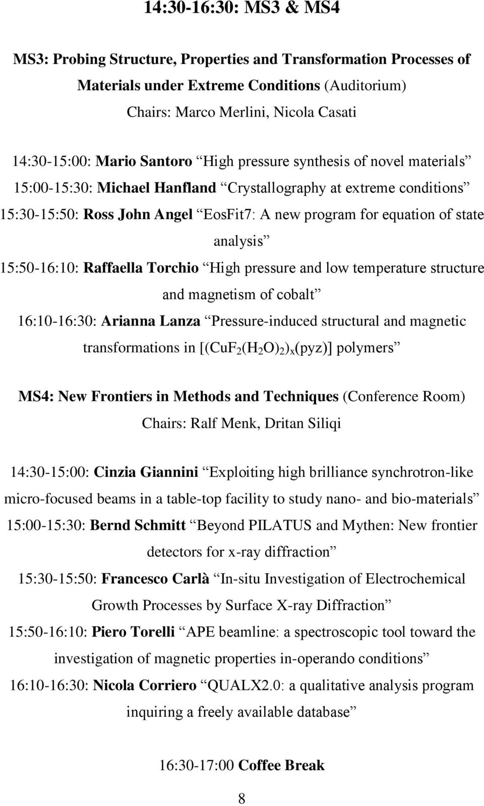 analysis 15:50-16:10: Raffaella Torchio High pressure and low temperature structure and magnetism of cobalt 16:10-16:30: Arianna Lanza Pressure-induced structural and magnetic transformations in