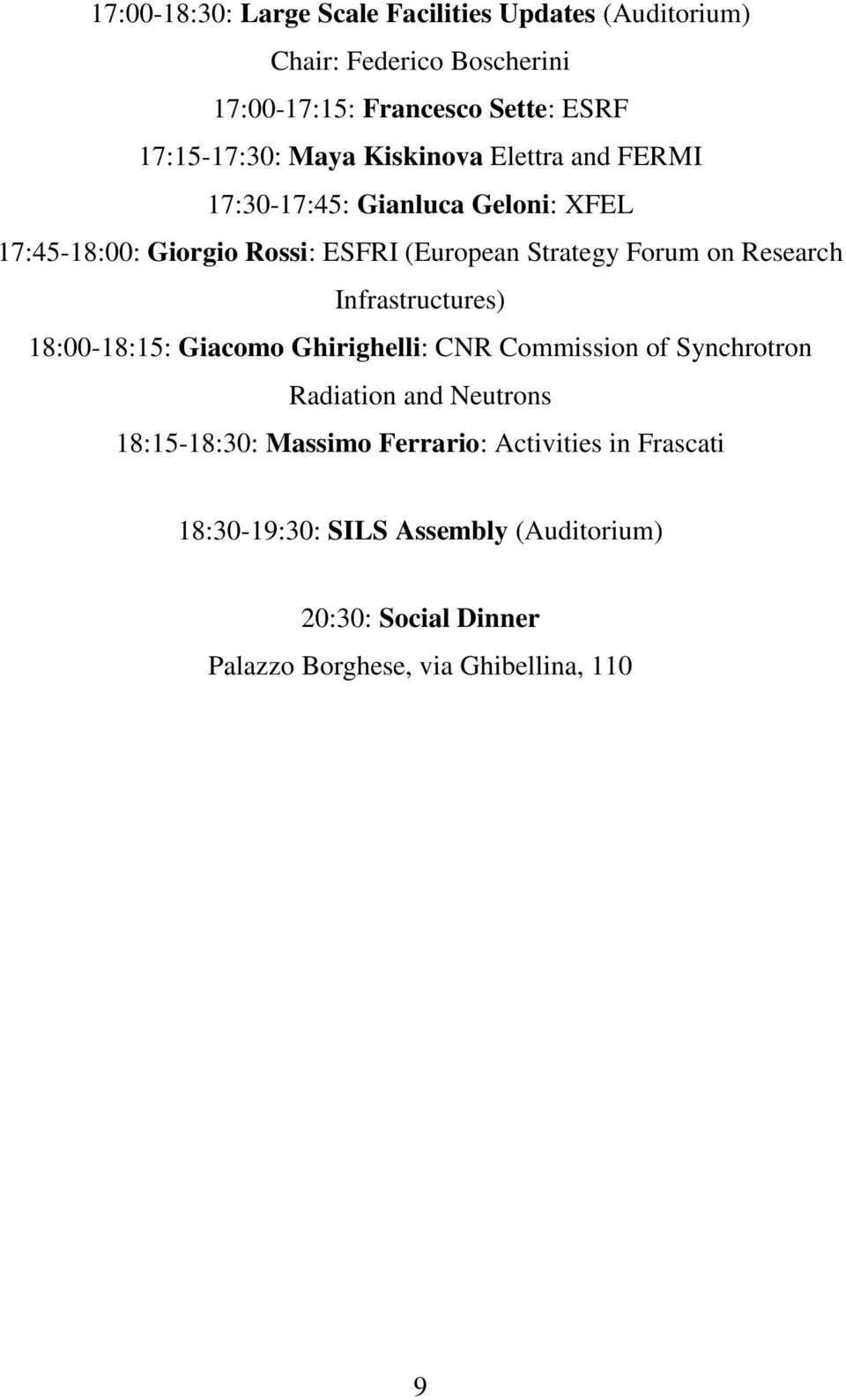 Research Infrastructures) 18:00-18:15: Giacomo Ghirighelli: CNR Commission of Synchrotron Radiation and Neutrons 18:15-18:30: