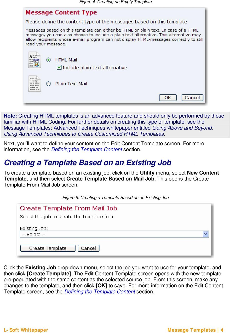 Templates. Next, you ll want to define your content on the Edit Content Template screen. For more information, see the Defining the Template Content section.
