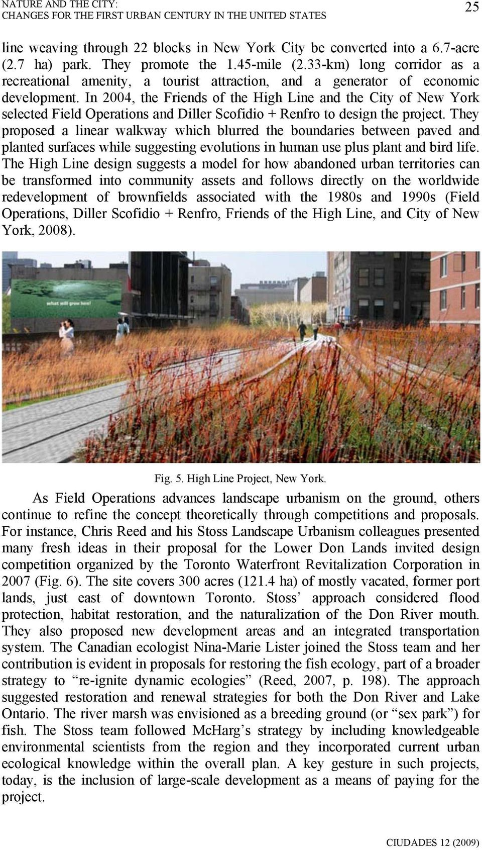 In 2004, the Friends of the High Line and the City of New York selected Field Operations and Diller Scofidio + Renfro to design the project.