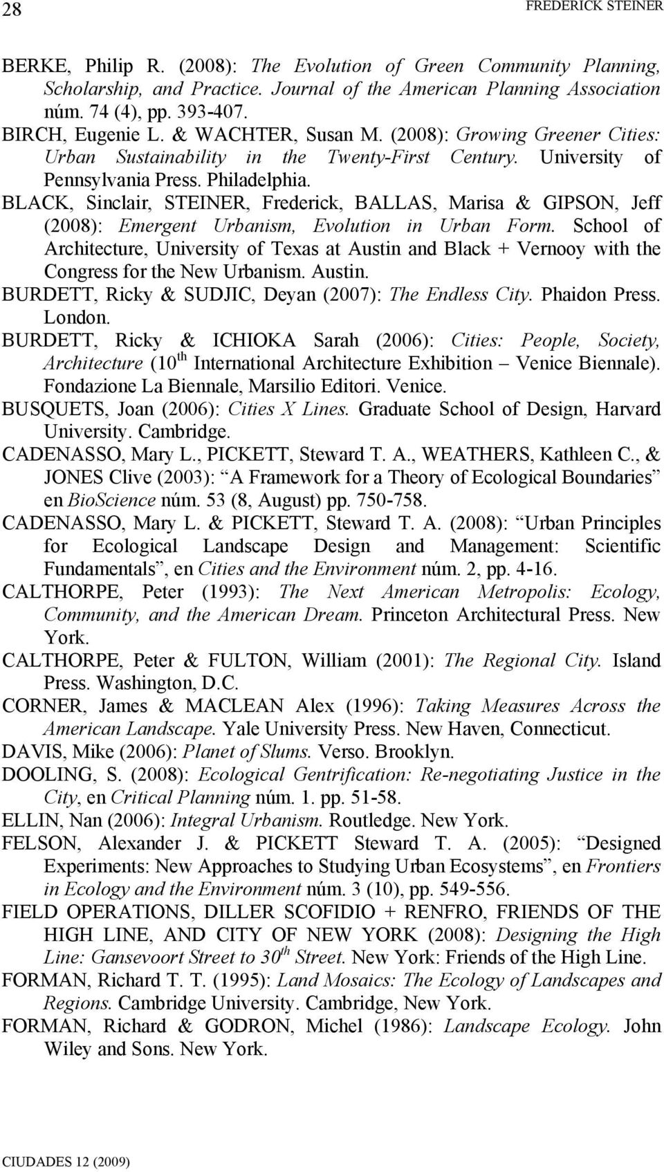 BLACK, Sinclair, STEINER, Frederick, BALLAS, Marisa & GIPSON, Jeff (2008): Emergent Urbanism, Evolution in Urban Form.