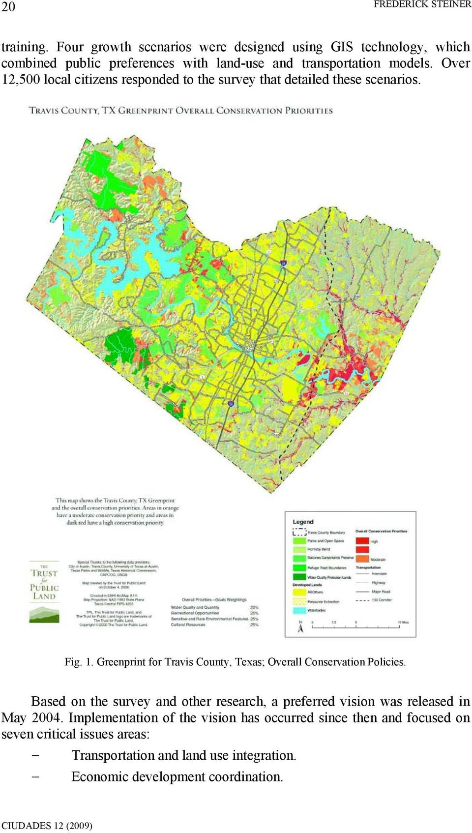 Over 12,500 local citizens responded to the survey that detailed these scenarios. Fig. 1. Greenprint for Travis County, Texas; Overall Conservation Policies.