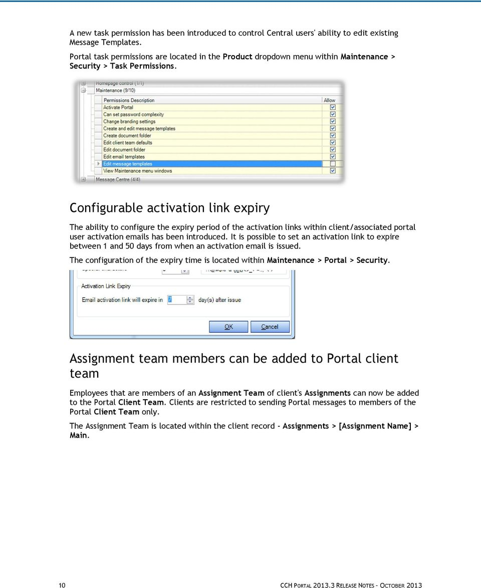 Configurable activation link expiry The ability to configure the expiry period of the activation links within client/associated portal user activation emails has been introduced.
