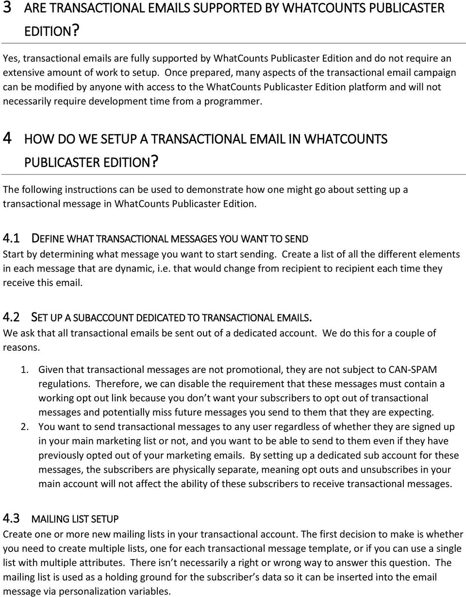 Once prepared, many aspects of the transactional email campaign can be modified by anyone with access to the WhatCounts Publicaster Edition platform and will not necessarily require development time