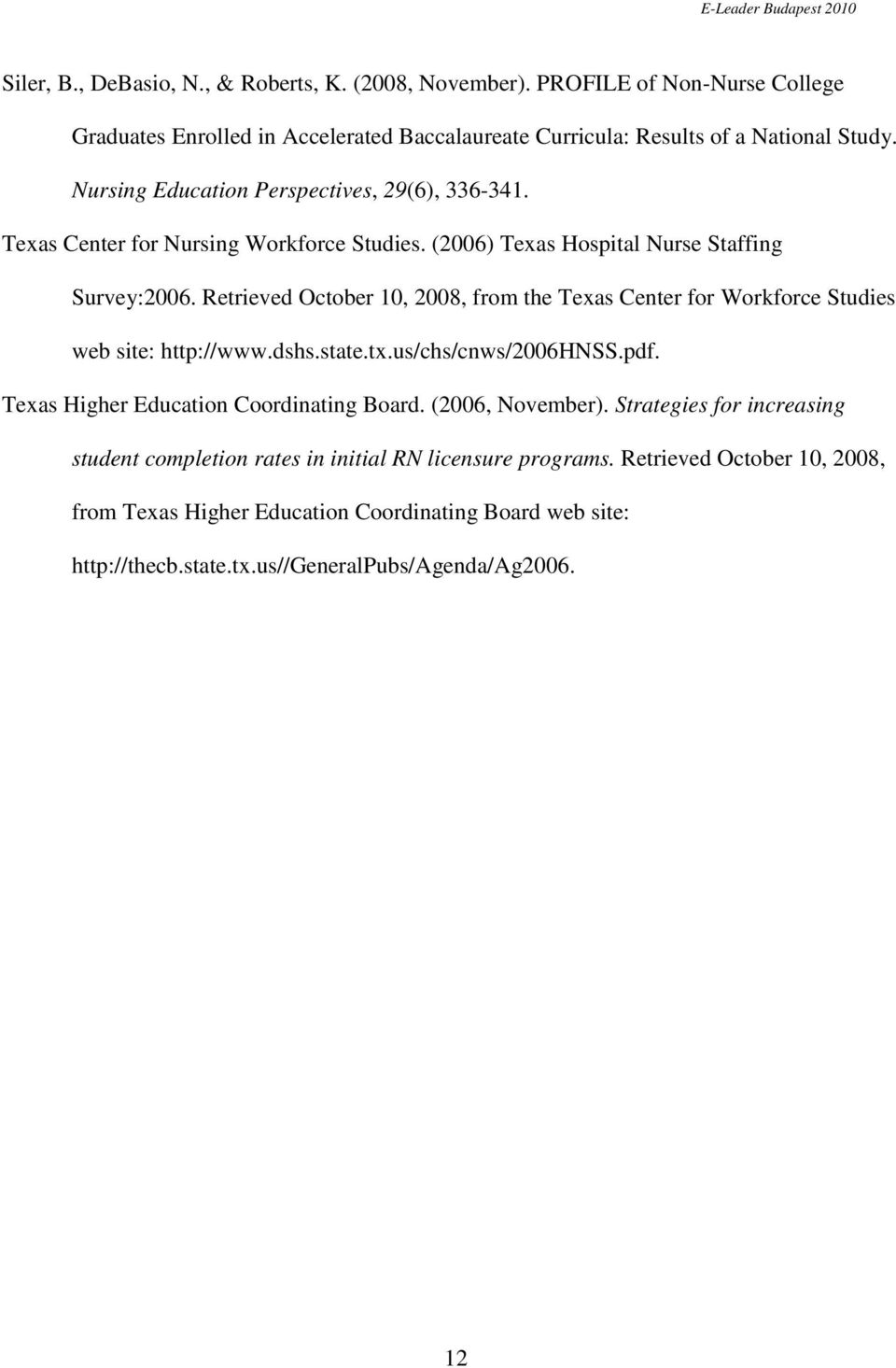 Retrieved October 10, 2008, from the Texas Center for Workforce Studies web site: http://www.dshs.state.tx.us/chs/cnws/2006hnss.pdf. Texas Higher Education Coordinating Board.