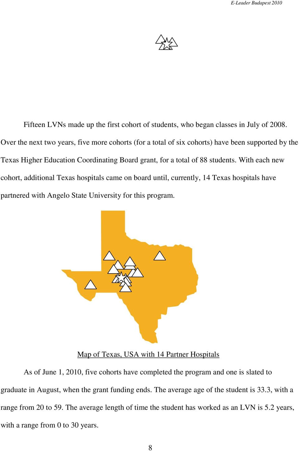 With each new cohort, additional Texas hospitals came on board until, currently, 14 Texas hospitals have partnered with Angelo State University for this program.