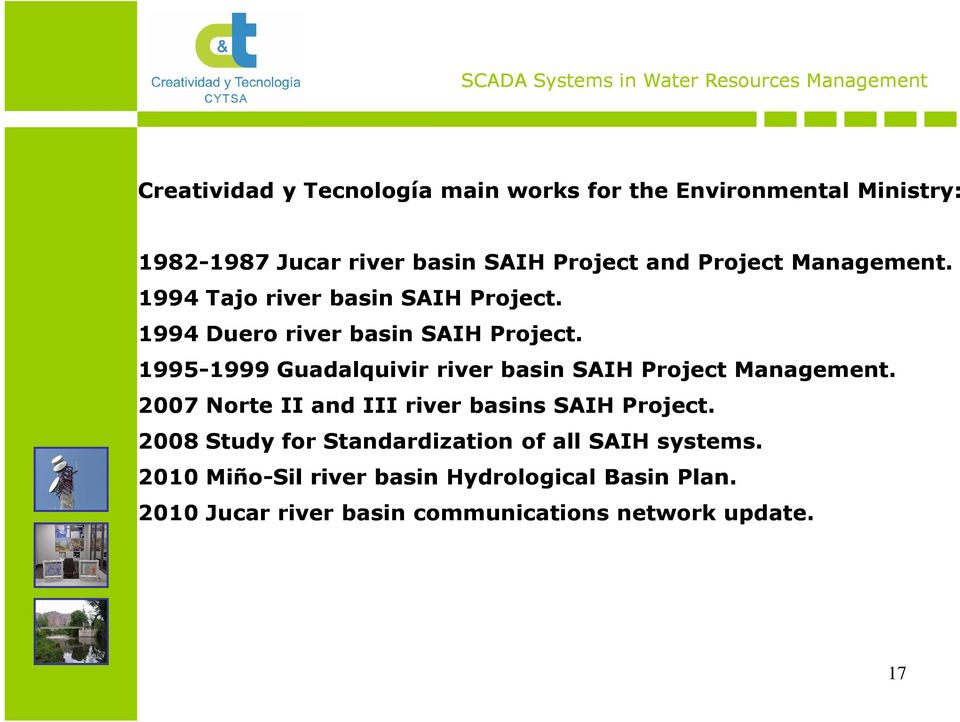 1995-1999 1999 Guadalquivir river basin SAIH Project Management. 2007 Norte II and III river basins SAIH Project.