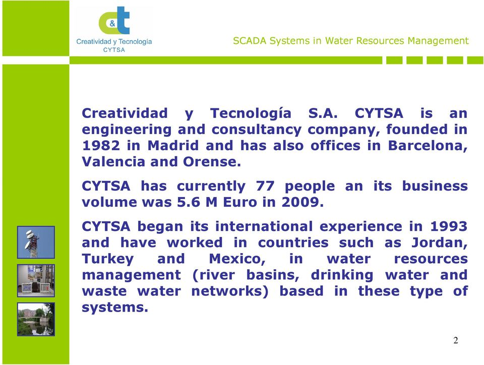 Valencia and Orense. CYTSA has currently 77 people an its business volume was 5.6 M Euro in 2009.