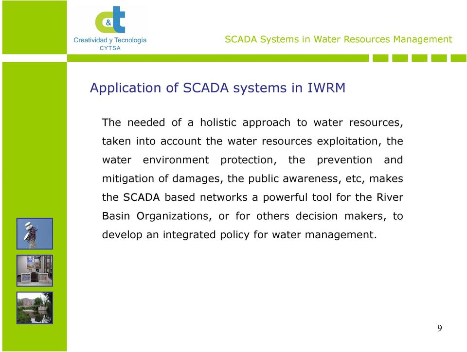 mitigation of damages, the public awareness, etc, makes the SCADA based networks a powerful tool for