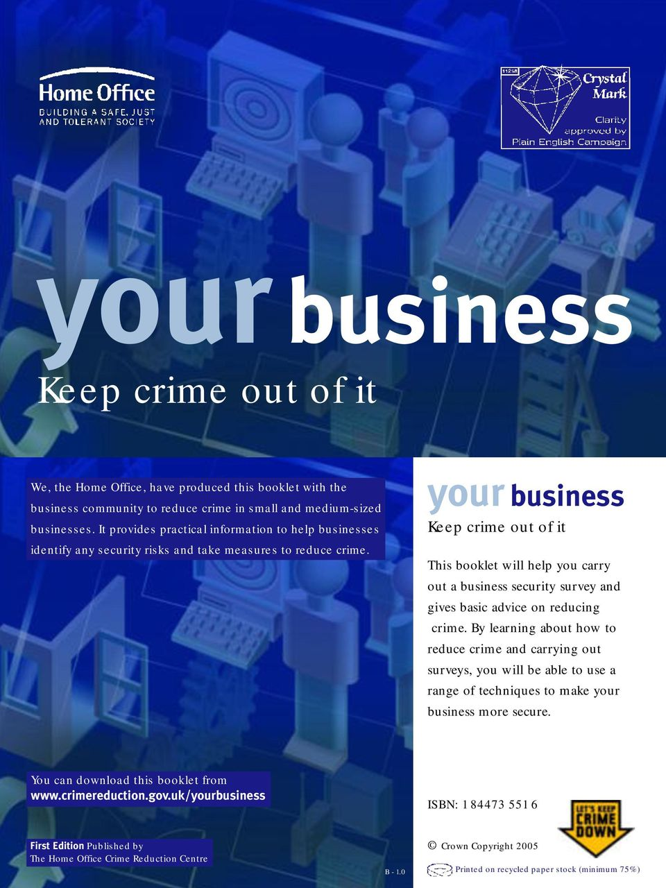 your business Keep crime out of it This booklet will help you carry out a business security survey and gives basic advice on reducing crime.