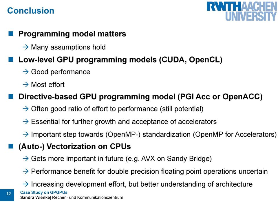 accelerators Important step towards (OpenMP-) standardization (OpenMP for Accelerators) (Auto-) Vectorization on CPUs Gets more important in future (e.g.