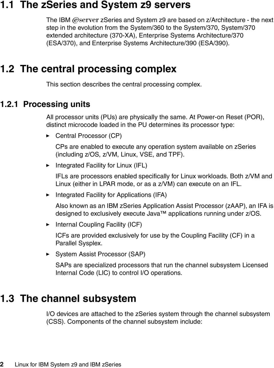 2 The central processing complex This section describes the central processing complex. 1.2.1 Processing units All processor units (PUs) are physically the same.