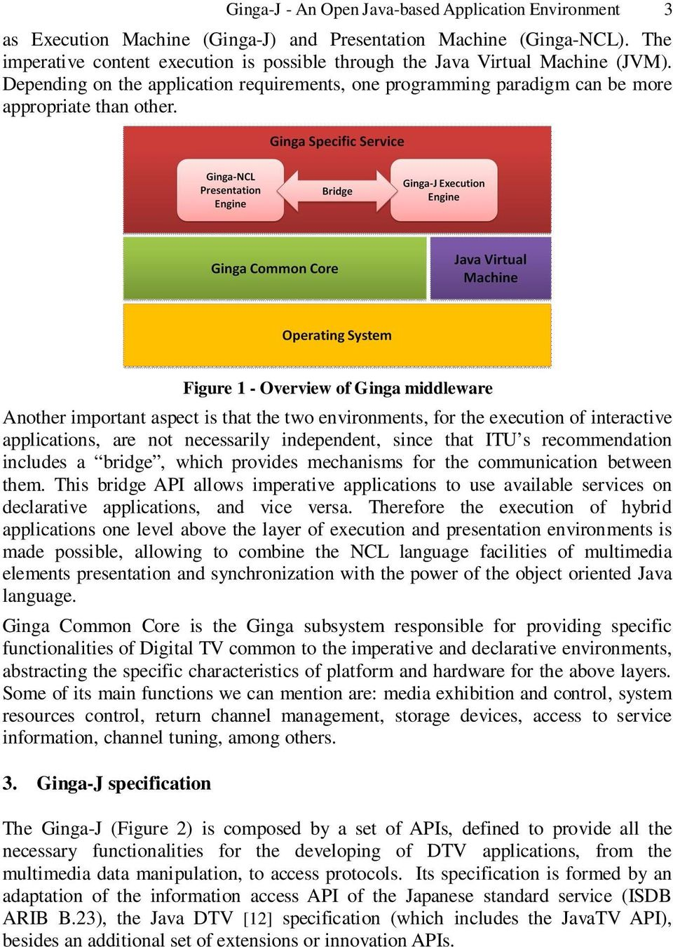 Figure 1 - Overview of Ginga middleware Another important aspect is that the two environments, for the execution of interactive applications, are not necessarily independent, since that ITU s