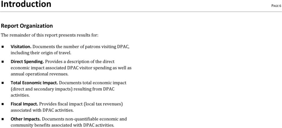Provides a description of the direct economic impact associated DPAC visitor spending as well as annual operational revenues. Total Economic.