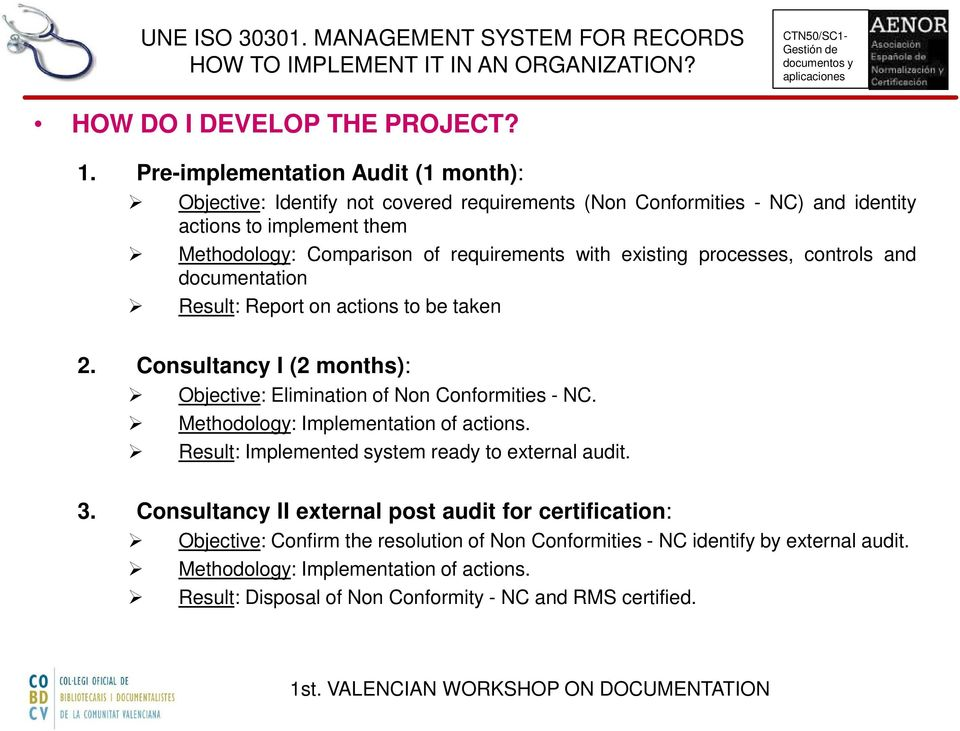 requirements with existing processes, controls and documentation Result: Report on actions to be taken 2. Consultancy I (2 months): Objective: Elimination of Non Conformities - NC.