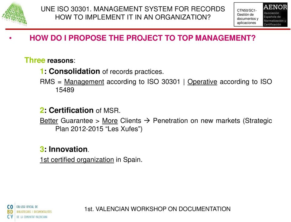 RMS = Management according to ISO 30301 Operative according to ISO 15489 2: