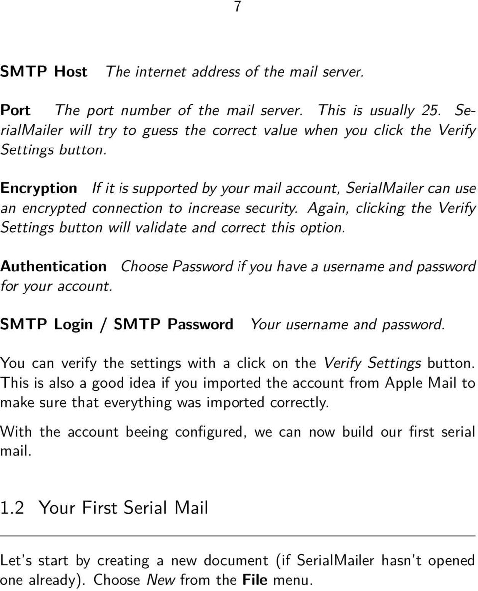 Encryption If it is supported by your mail account, SerialMailer can use an encrypted connection to increase security. Again, clicking the Verify Settings button will validate and correct this option.