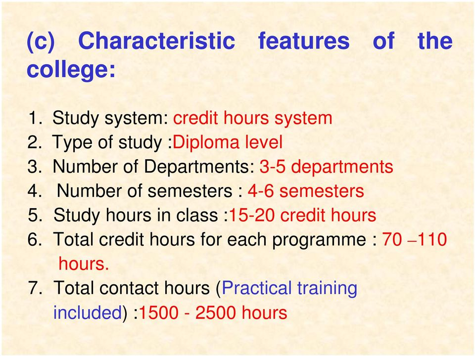 Number of semesters : 4-6 semesters 5. Study hours in class :15-20 credit hours 6.