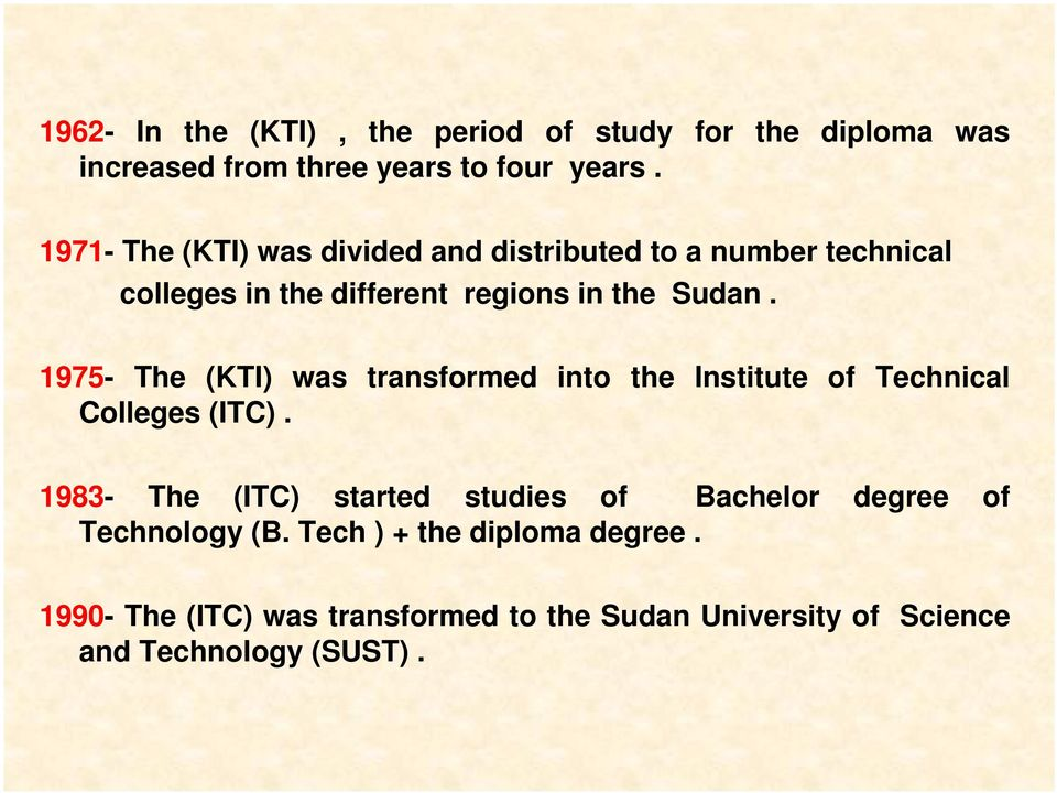 1975- The (KTI) was transformed into the Institute of Technical Colleges (ITC).