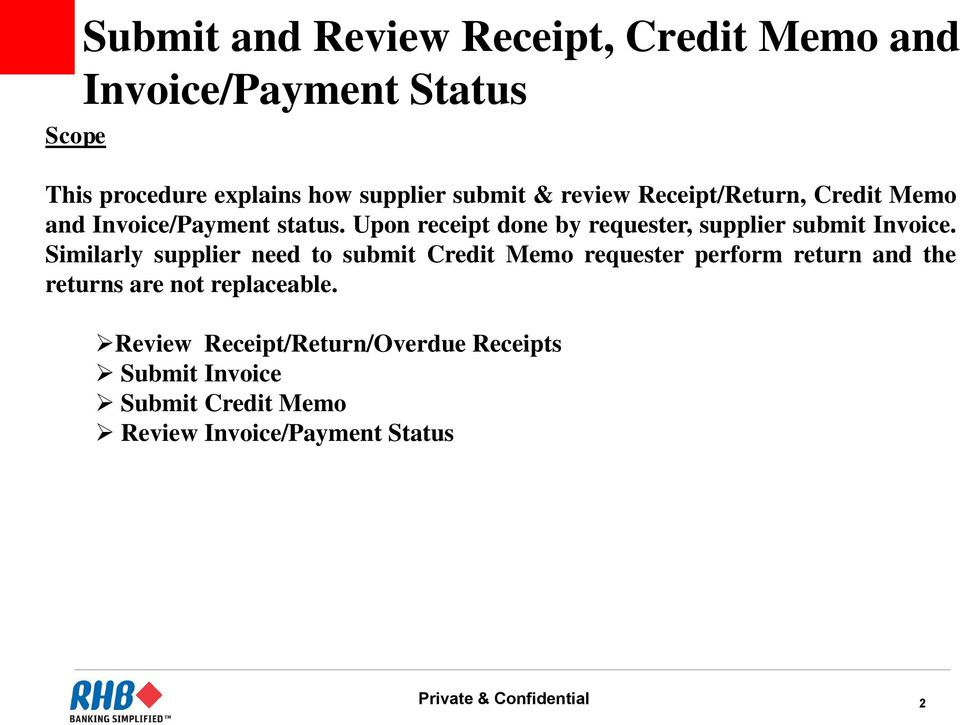 Similarly supplier need to submit Credit Memo requester perform return and the returns are not replaceable.