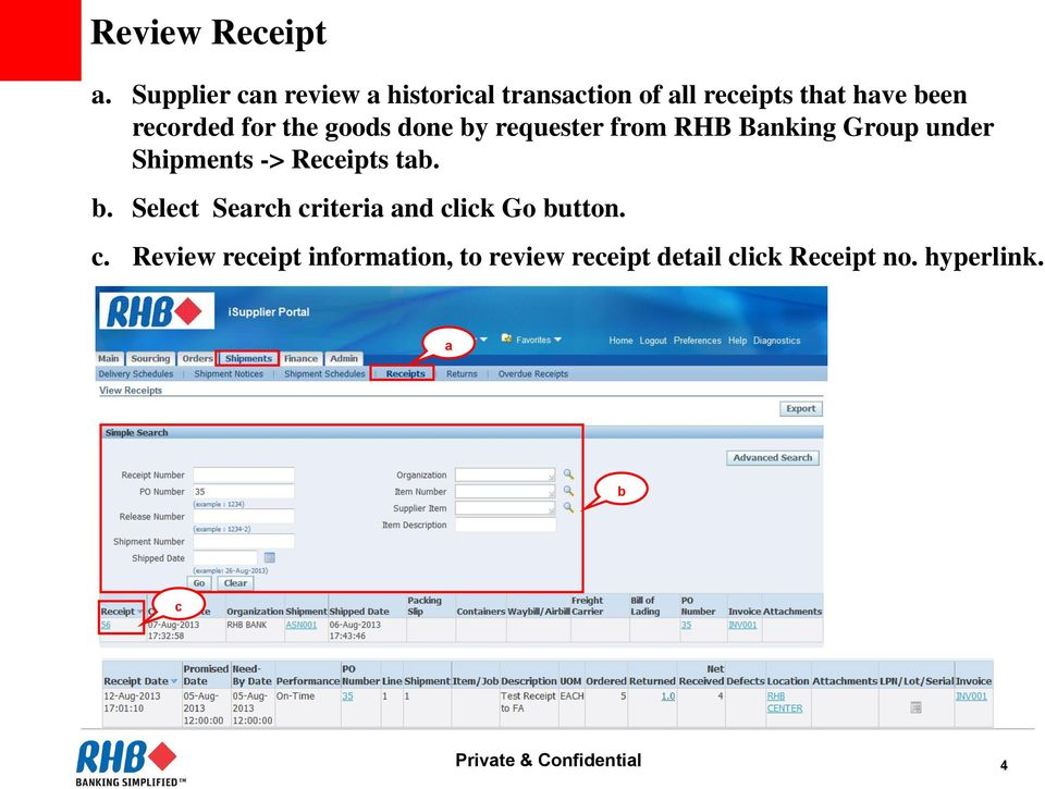 the goods done by requester from RHB Banking Group under Shipments -> Receipts tab. b. Select Search criteria and click Go button.