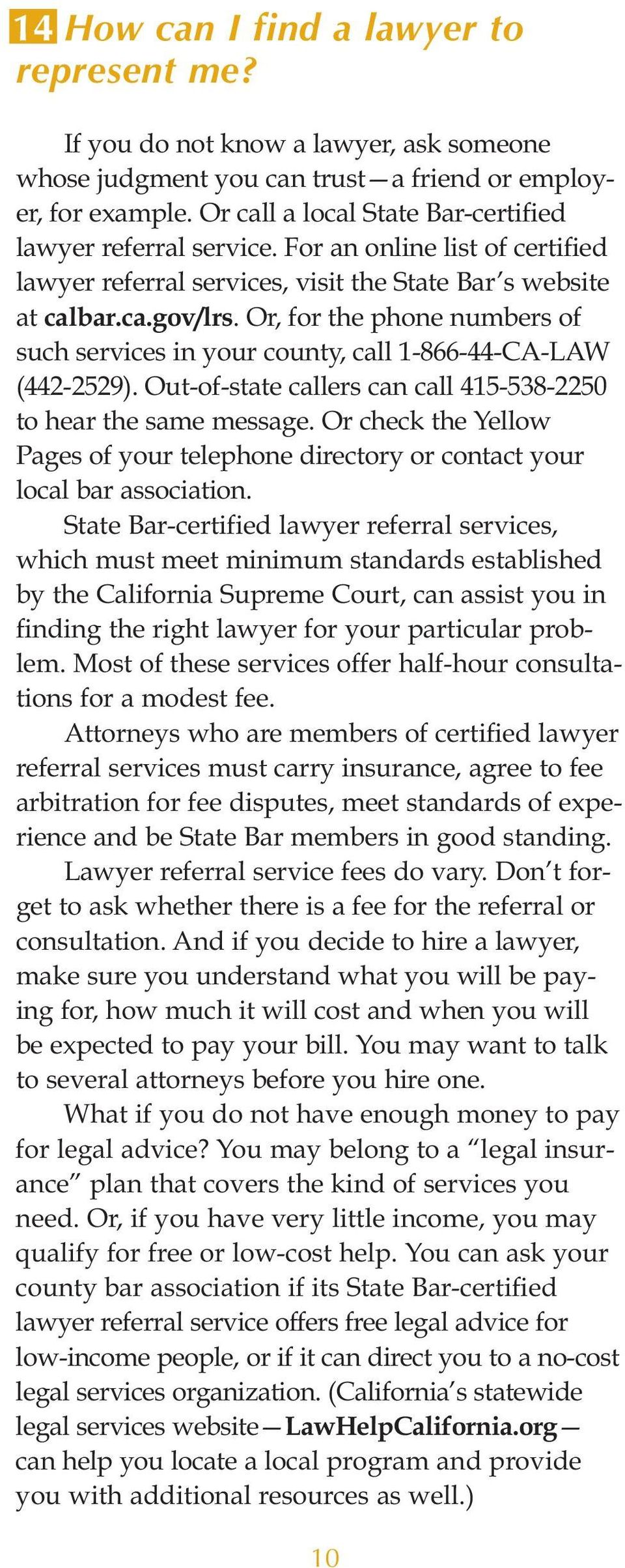 Or, for the phone numbers of such services in your county, call 1-866-44-CA-LAW (442-2529). Out-of-state callers can call 415-538-2250 to hear the same message.