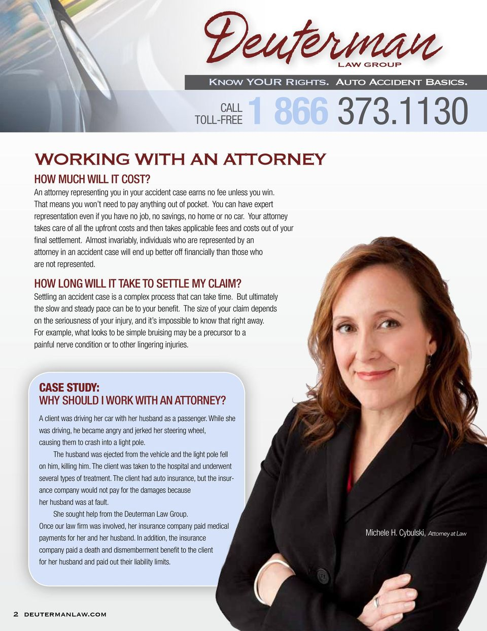 Your attorney takes care of all the upfront costs and then takes applicable fees and costs out of your final settlement.