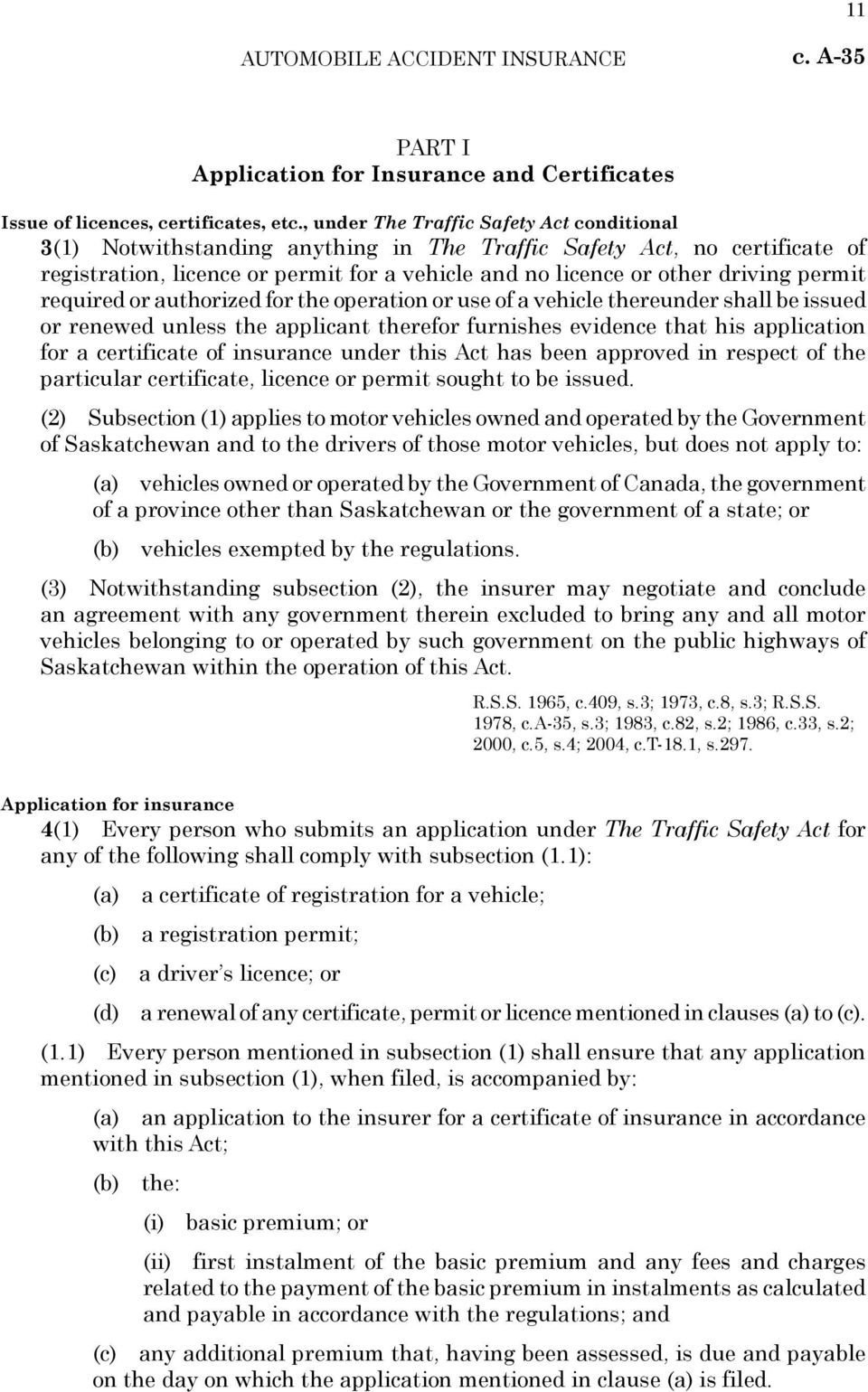 permit required or authorized for the operation or use of a vehicle thereunder shall be issued or renewed unless the applicant therefor furnishes evidence that his application for a certificate of