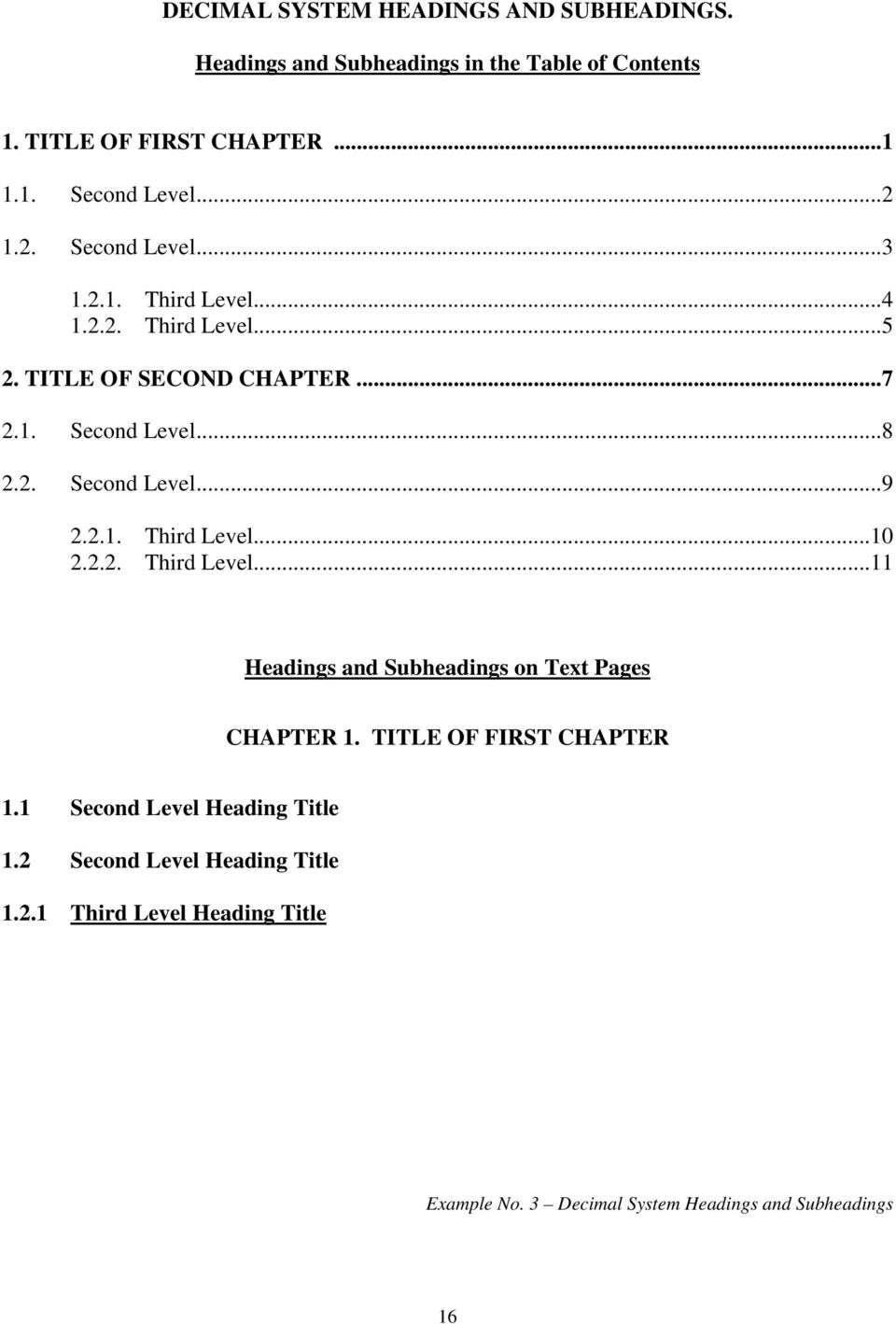 2.1. Third Level...10 2.2.2. Third Level...11 Headings and Subheadings on Text Pages CHAPTER 1. TITLE OF FIRST CHAPTER 1.
