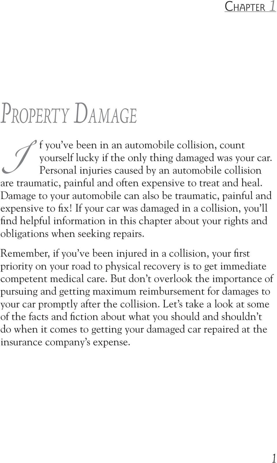 If your car was damaged in a collision, you ll find helpful information in this chapter about your rights and obligations when seeking repairs.