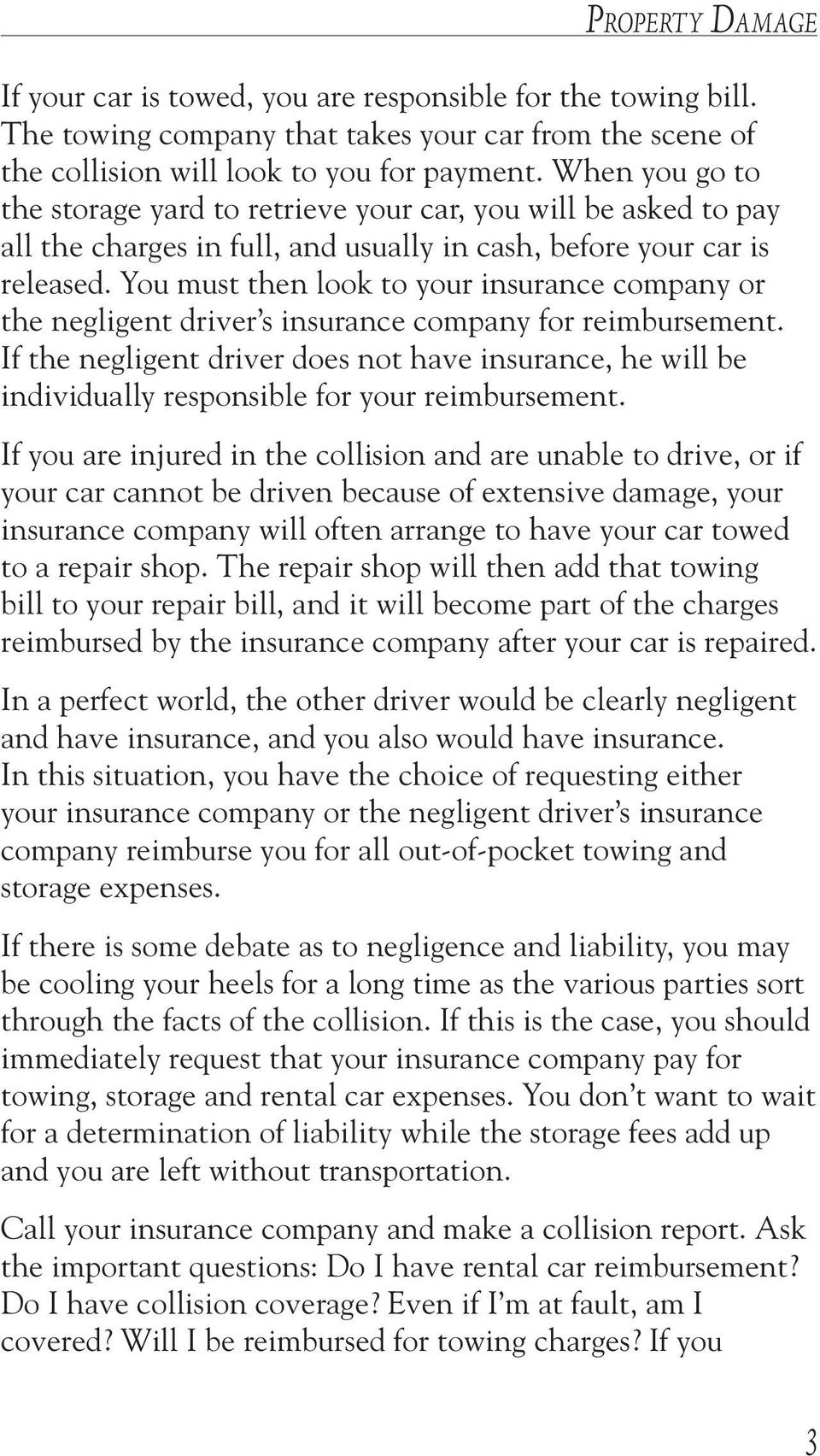 You must then look to your insurance company or the negligent driver s insurance company for reimbursement.