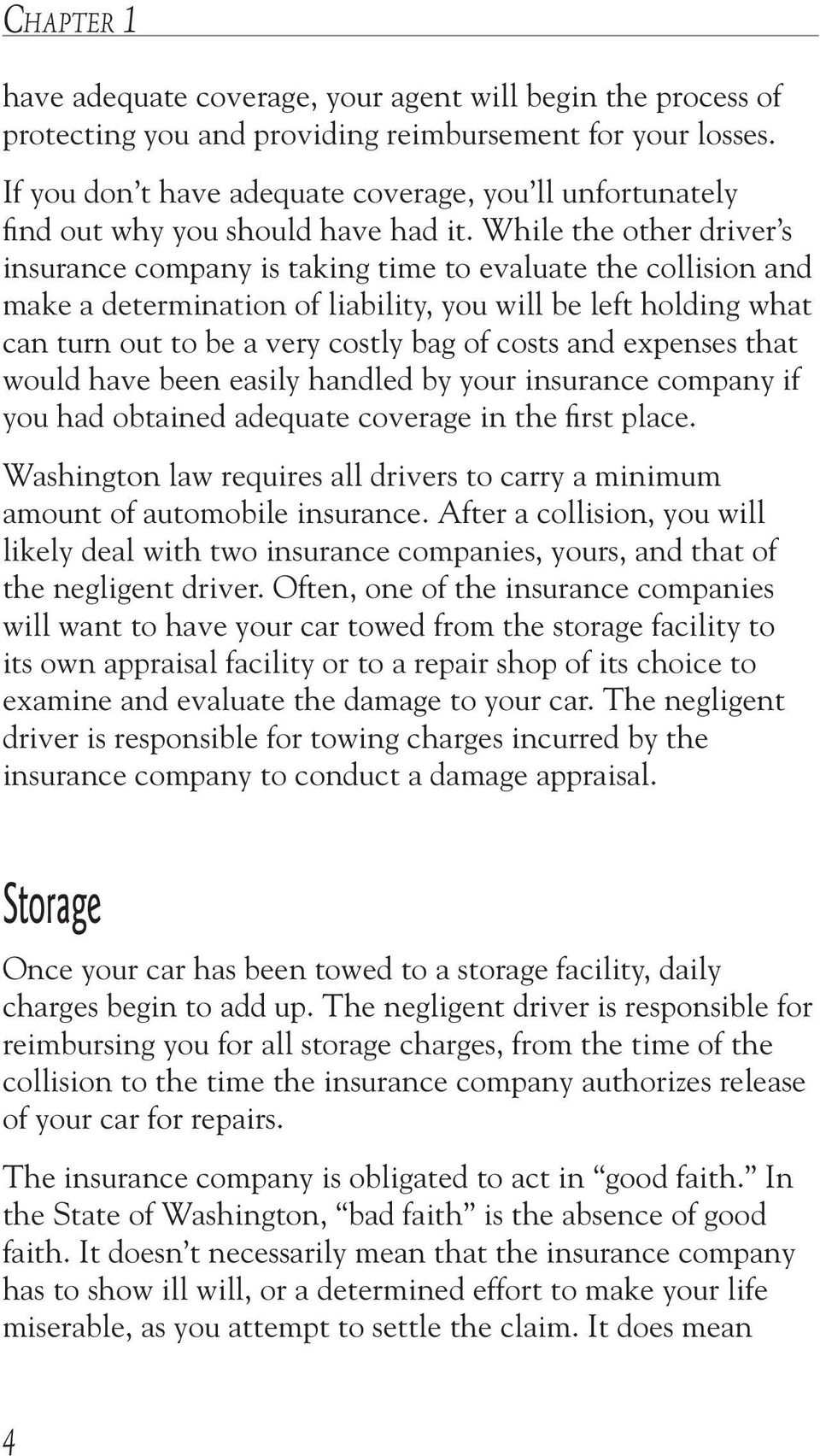 While the other driver s insurance company is taking time to evaluate the collision and make a determination of liability, you will be left holding what can turn out to be a very costly bag of costs