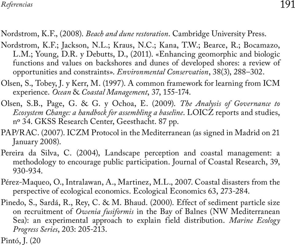 Olsen, S., Tobey, J. y Kerr, M. (1997). A common framework for learning from ICM experience. Ocean & Coastal Management, 37, 155-174. Olsen, S.B., Page, G. & G. y Ochoa, E. (2009).
