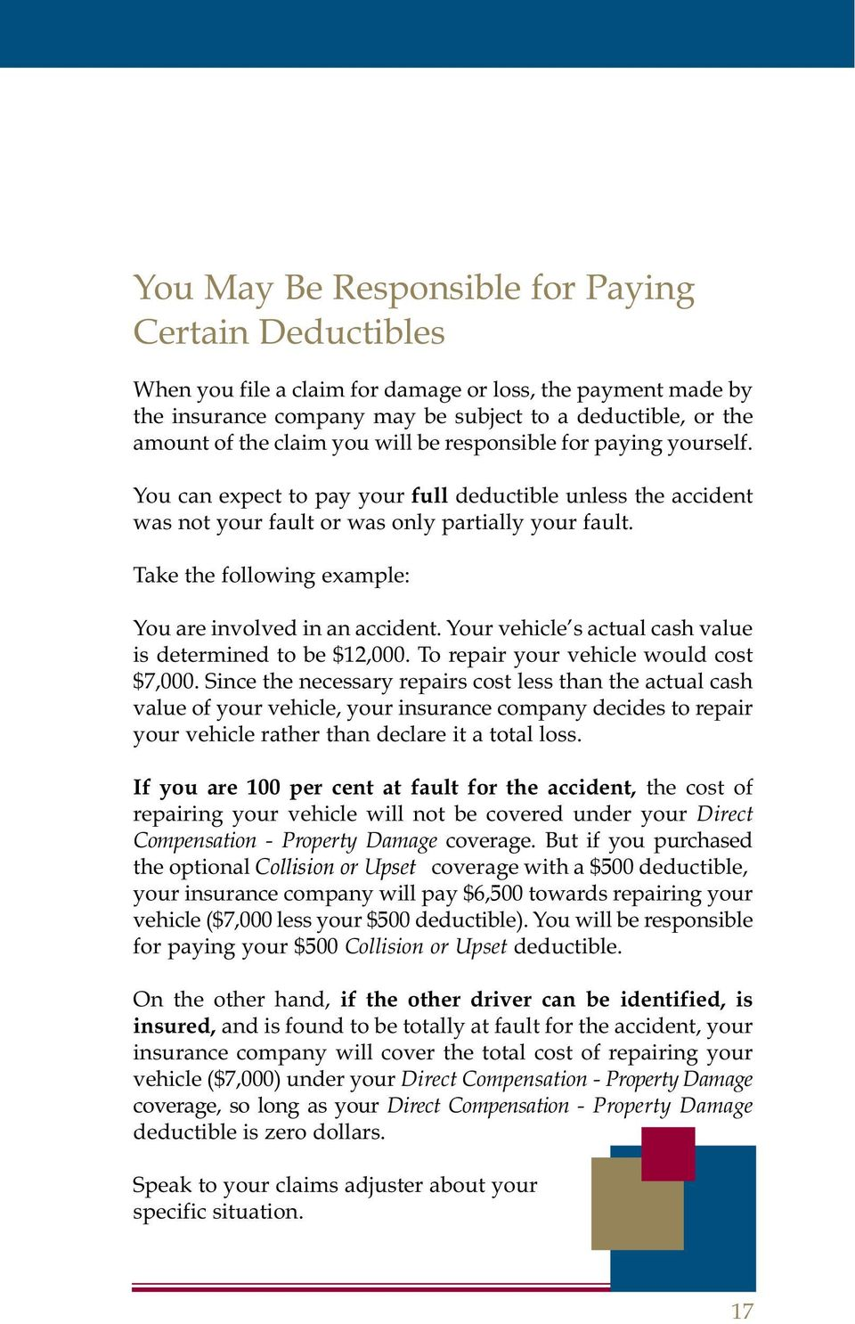 Take the following example: You are involved in an accident. Your vehicle s actual cash value is determined to be $12,000. To repair your vehicle would cost $7,000.