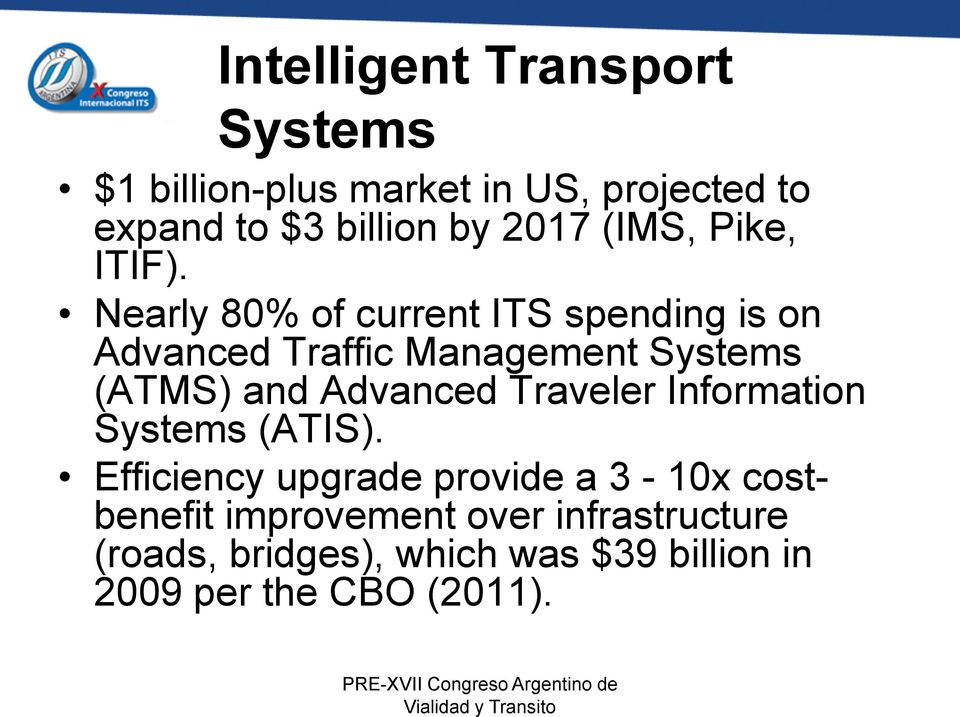 Nearly 80% of current ITS spending is on Advanced Traffic Management Systems (ATMS) and Advanced