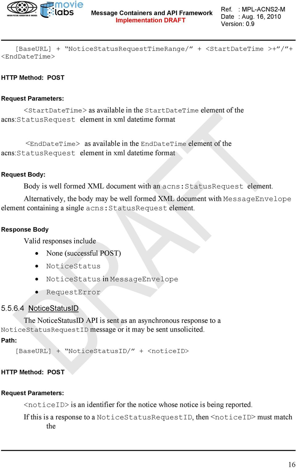 document with an acns:statusrequest element. Alternatively, the body may be well formed XML document with MessageEnvelope element containing a single acns:statusrequest element.