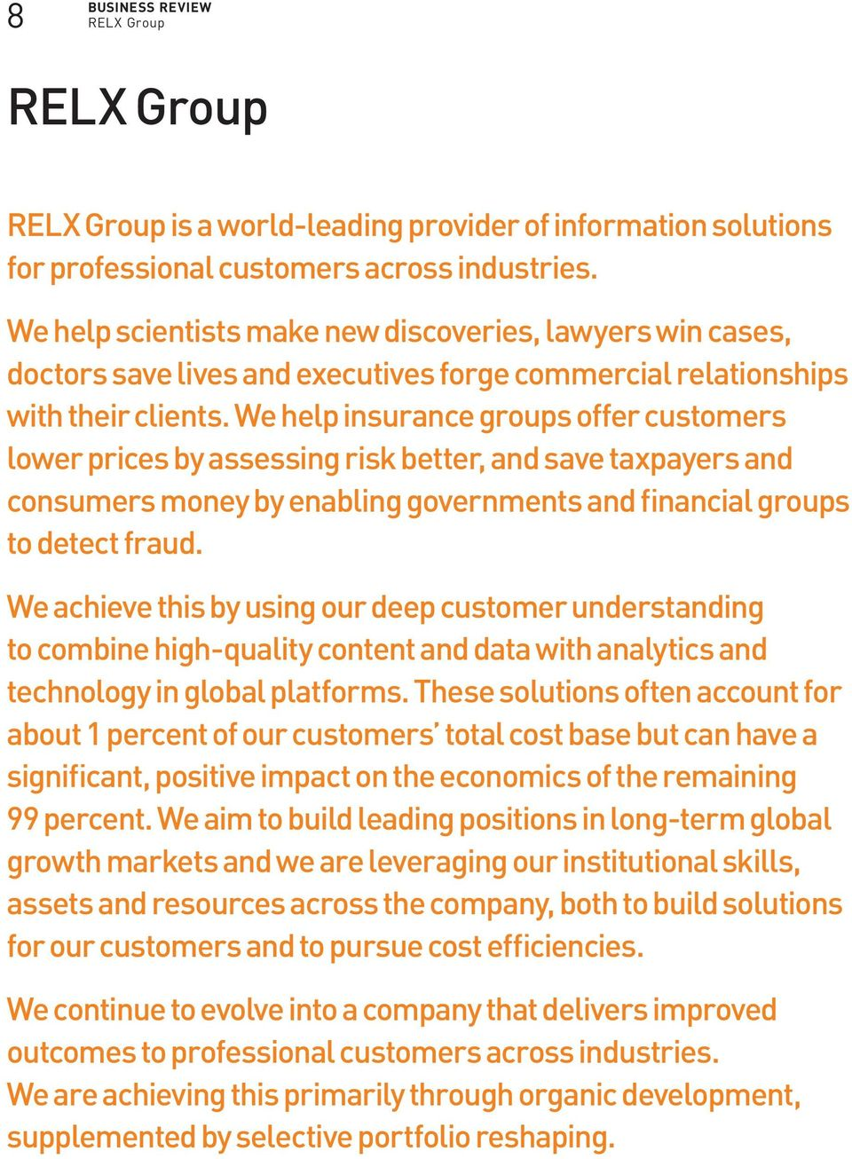 We help insurance groups offer customers lower prices by assessing risk better, and save taxpayers and consumers money by enabling governments and financial groups to detect fraud.